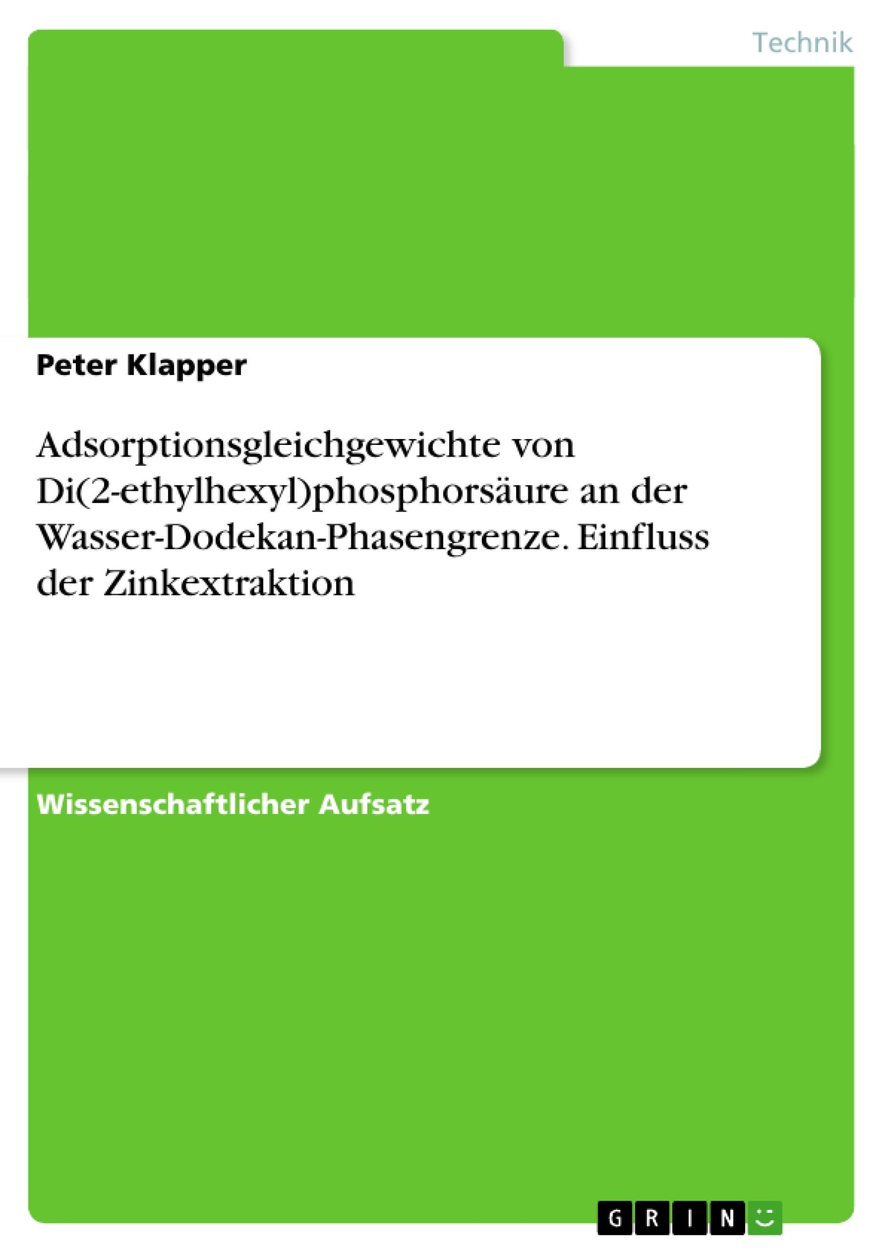 Titel: Adsorptionsgleichgewichte von Di(2-ethylhexyl)phosphorsäure an der Wasser-Dodekan-Phasengrenze. Einfluss der Zinkextraktion