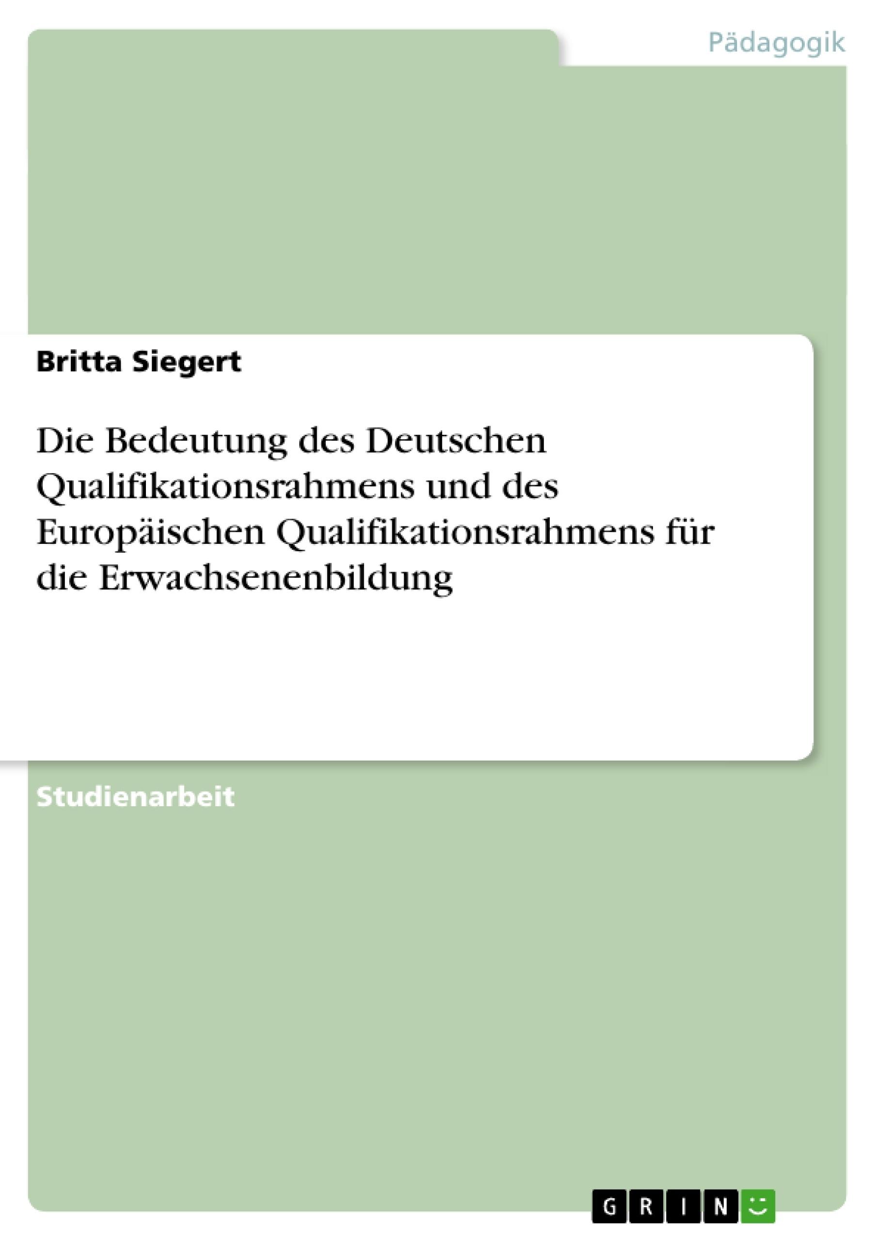 Titel: Die Bedeutung des Deutschen Qualifikationsrahmens und des Europäischen Qualifikationsrahmens für die Erwachsenenbildung