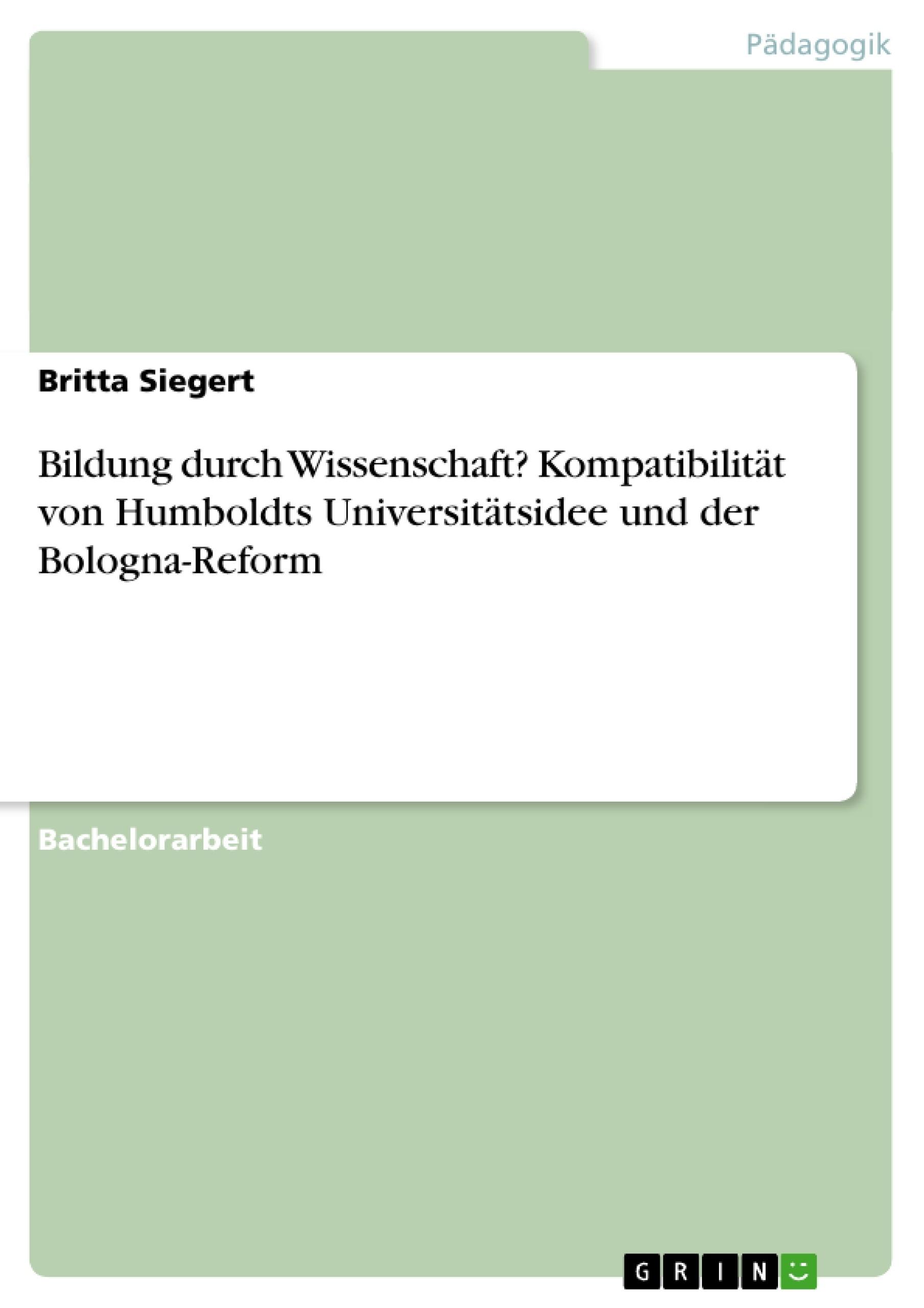 Titel: Bildung durch Wissenschaft? Kompatibilität von Humboldts Universitätsidee und der Bologna-Reform