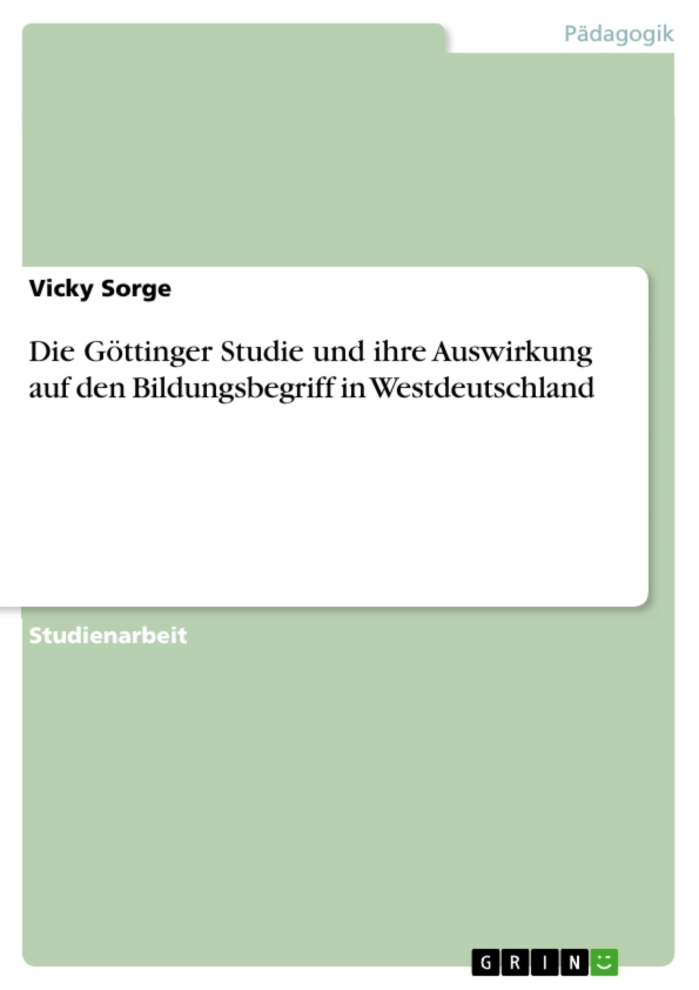 Titel: Die Göttinger Studie und ihre Auswirkung auf den Bildungsbegriff in Westdeutschland