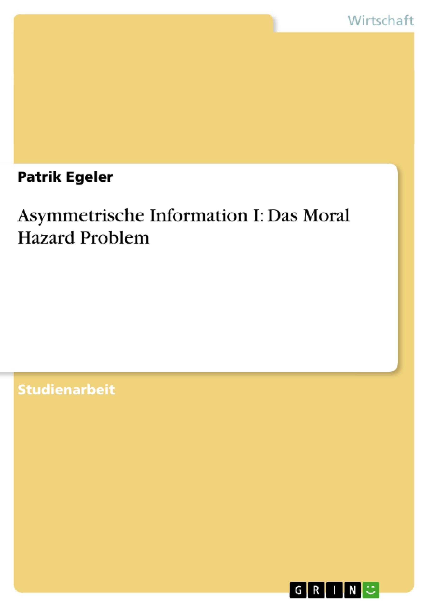 Titel: Asymmetrische Information I: Das Moral Hazard Problem
