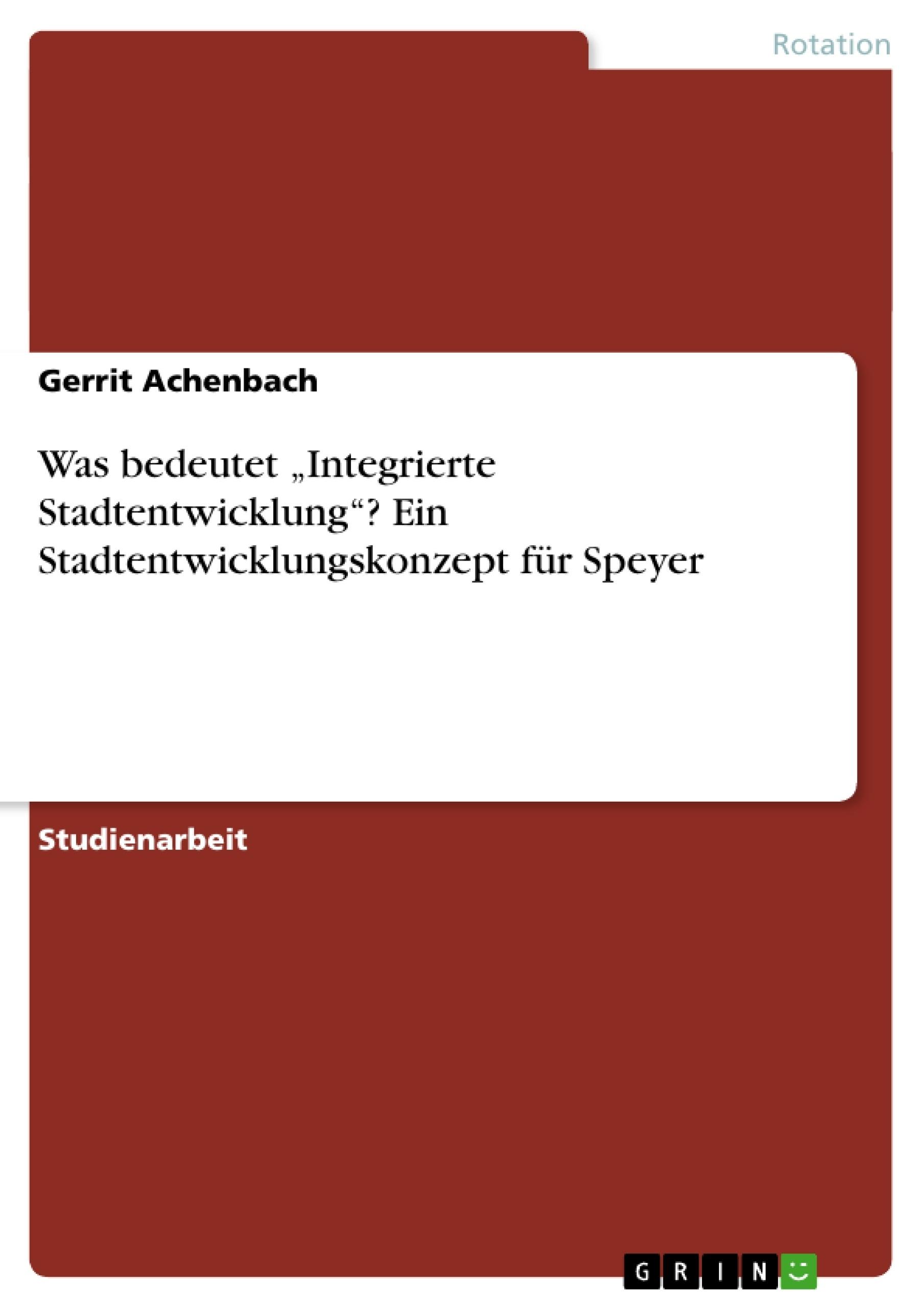 """Titel: Was bedeutet """"Integrierte Stadtentwicklung""""? Ein Stadtentwicklungskonzept für Speyer"""