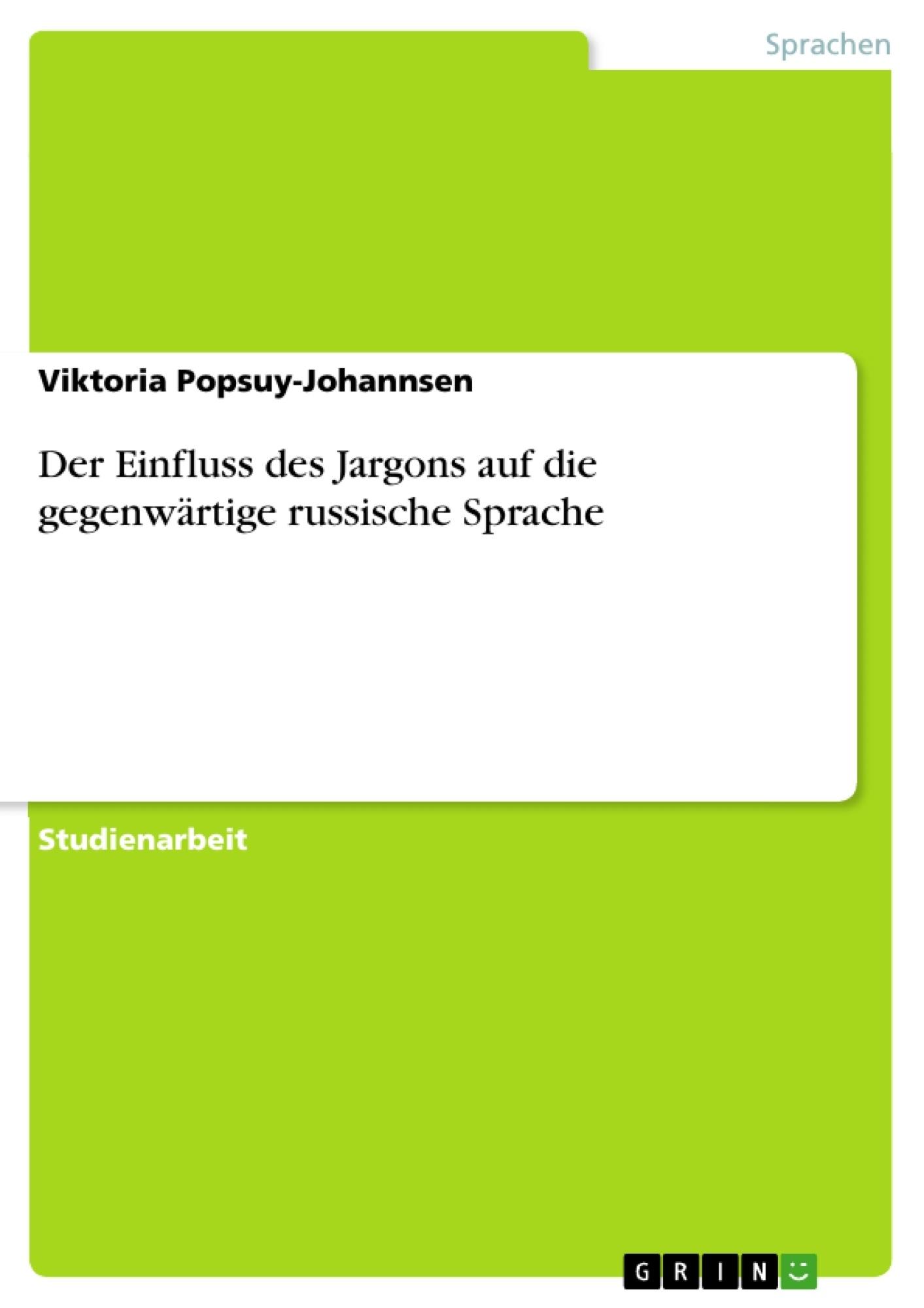 Titel: Der Einfluss des Jargons auf die gegenwärtige russische Sprache