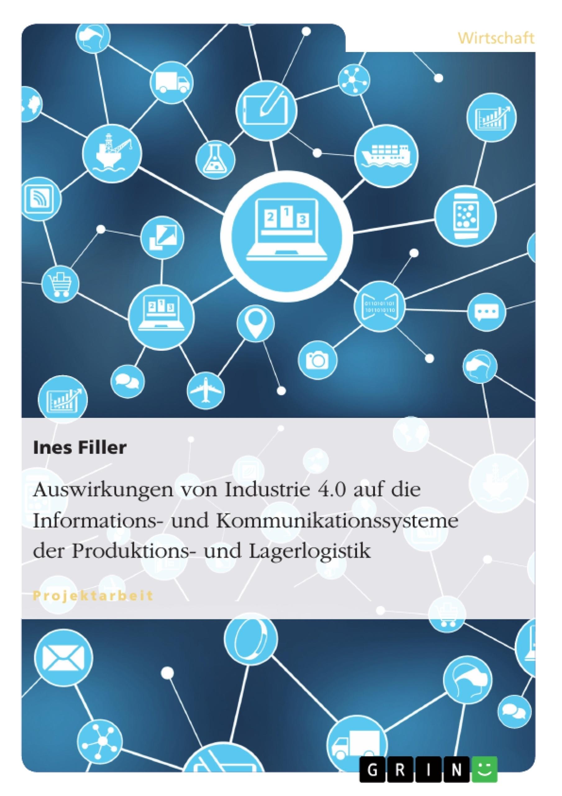 Titel: Auswirkungen von Industrie 4.0 auf die Informations- und Kommunikationssysteme der Produktions- und Lagerlogistik