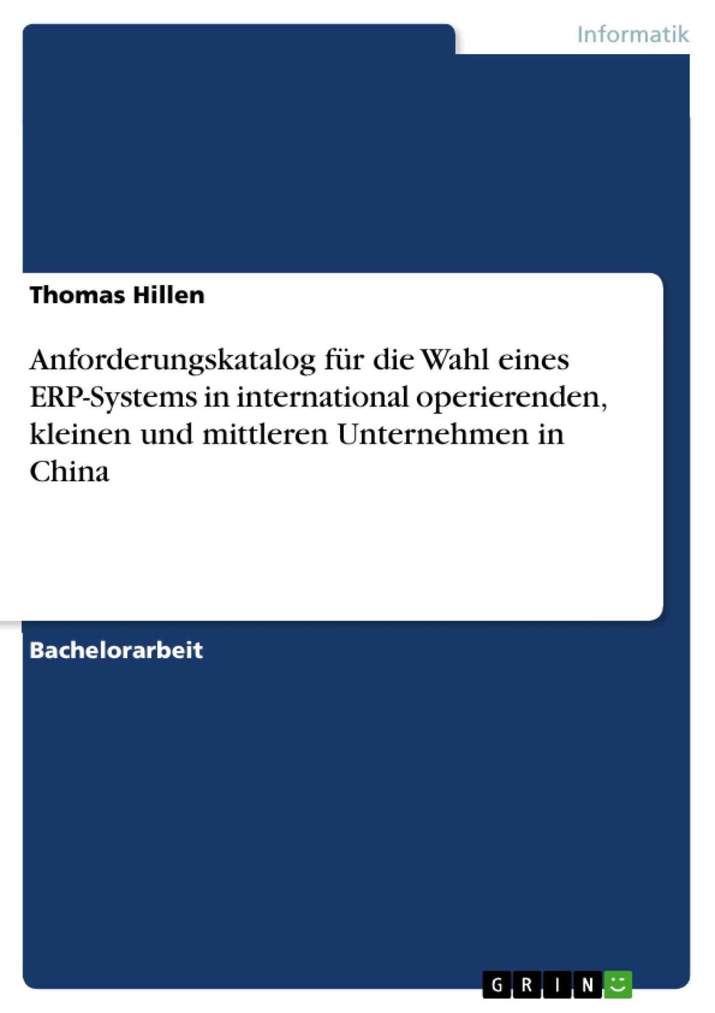 Titel: Anforderungskatalog für die Wahl eines ERP-Systems in international operierenden, kleinen und mittleren Unternehmen in China