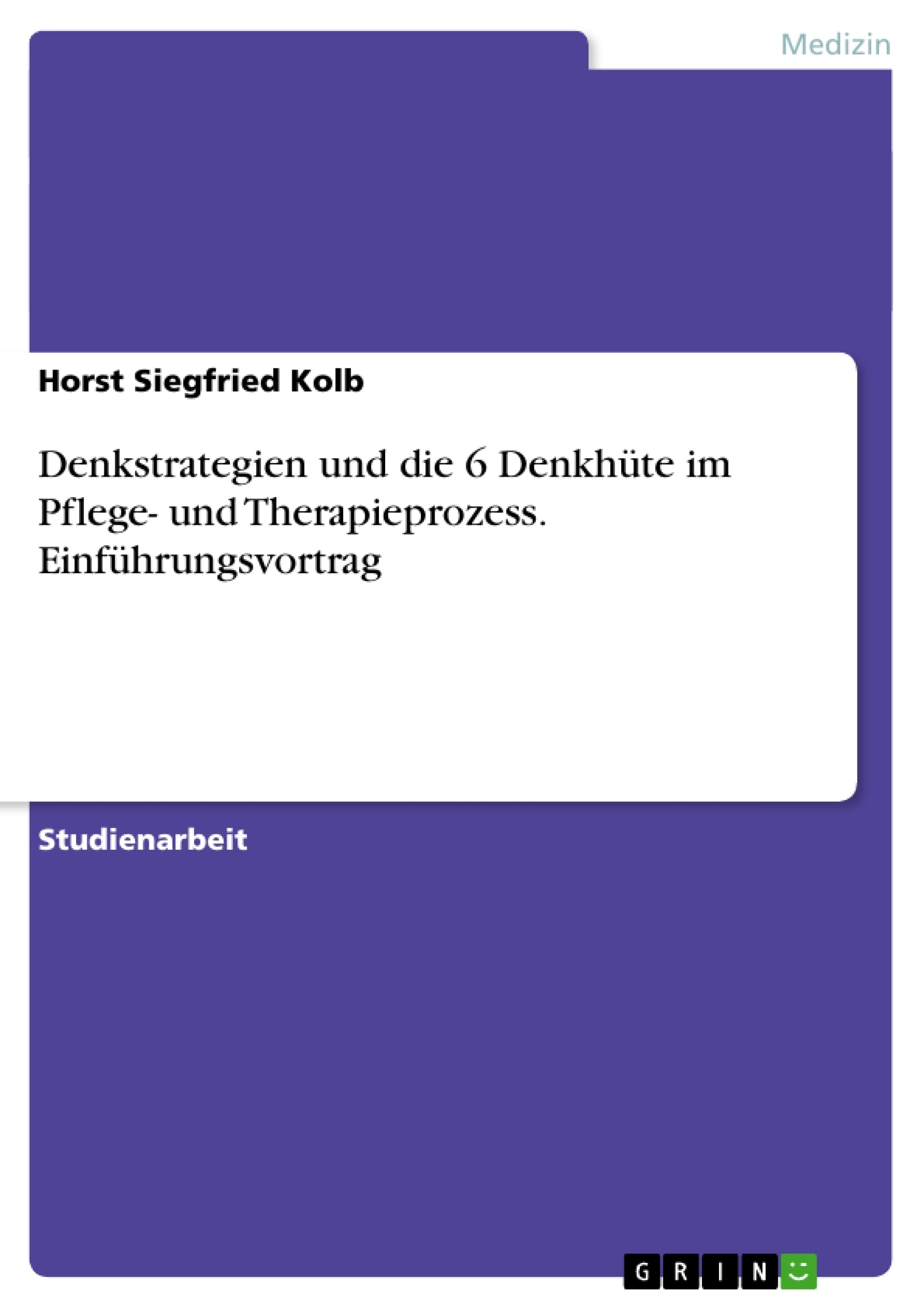 Titel: Denkstrategien und die 6 Denkhüte im Pflege- und Therapieprozess. Einführungsvortrag
