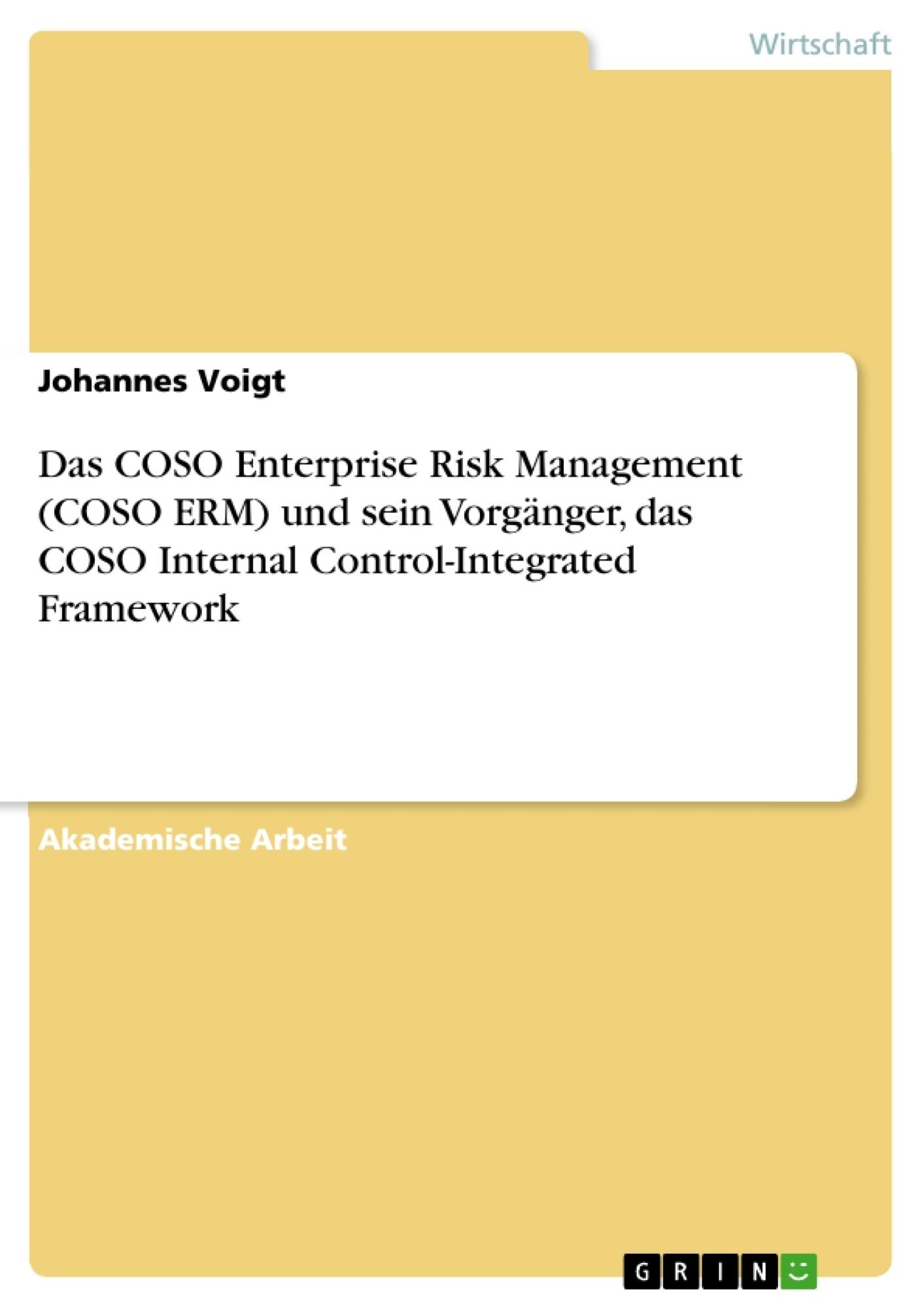 Titel: Das COSO Enterprise Risk Management (COSO ERM) und sein Vorgänger, das COSO Internal Control-Integrated Framework
