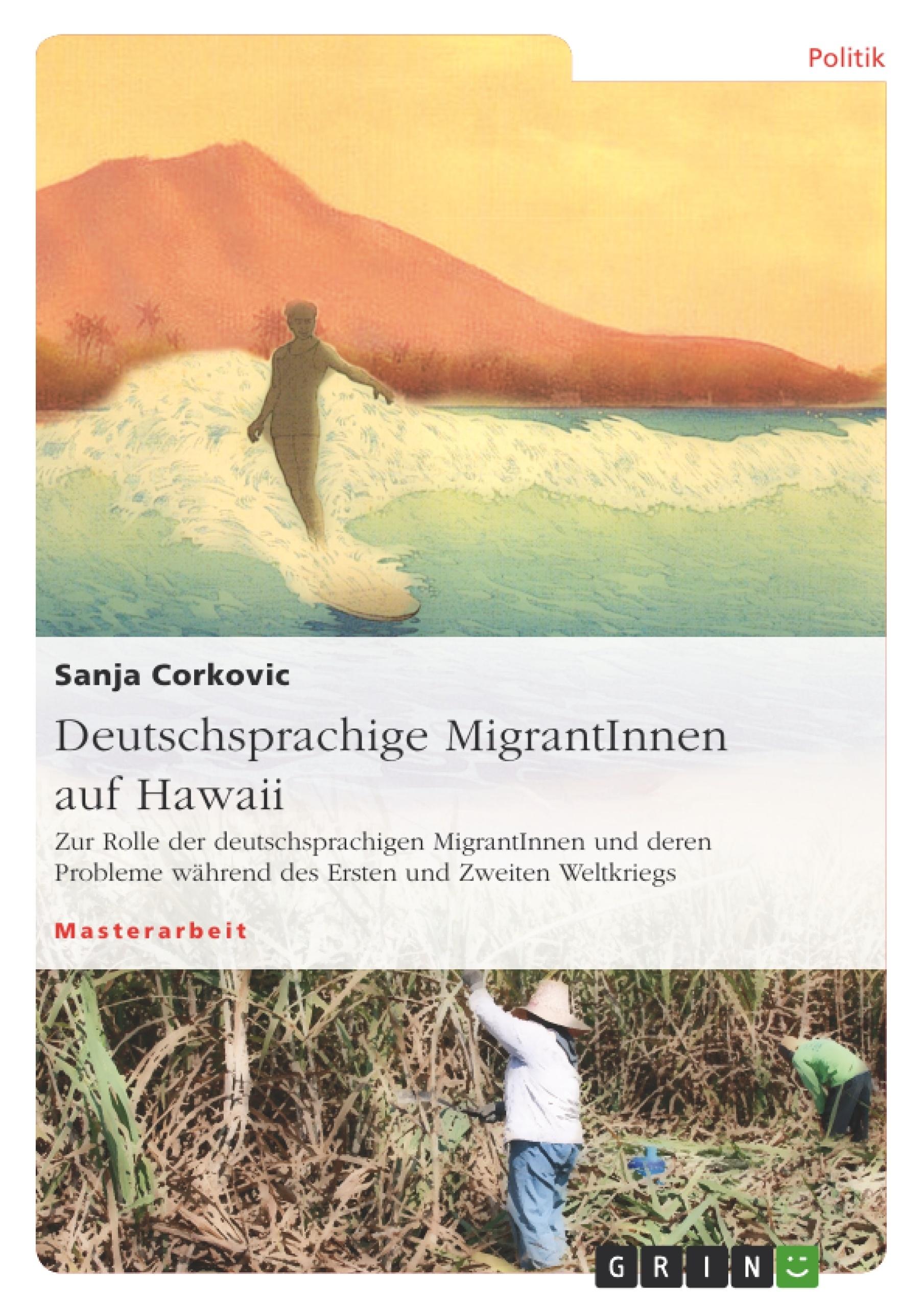 Titel: Deutschsprachige MigrantInnen auf Hawaii. Zur Rolle der deutschsprachigen MigrantInnen und deren Probleme während des Ersten und Zweiten Weltkriegs