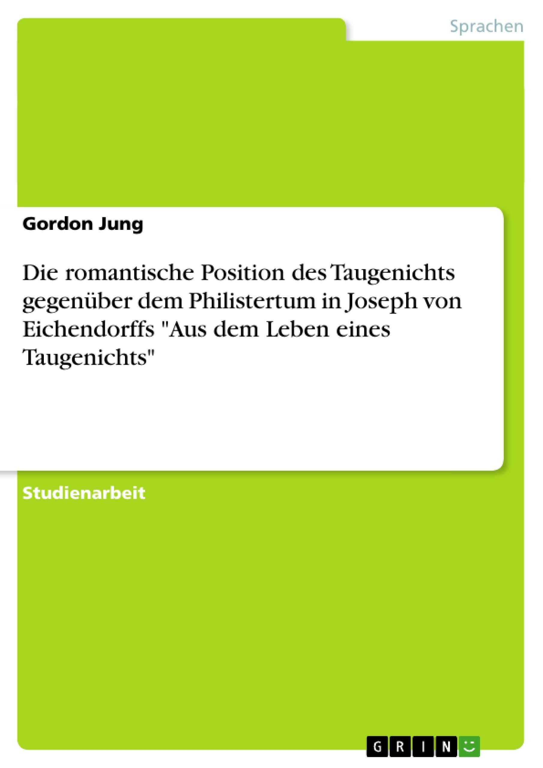 """Titel: Die romantische Position des Taugenichts gegenüber dem Philistertum in Joseph von Eichendorffs """"Aus dem Leben eines Taugenichts"""""""