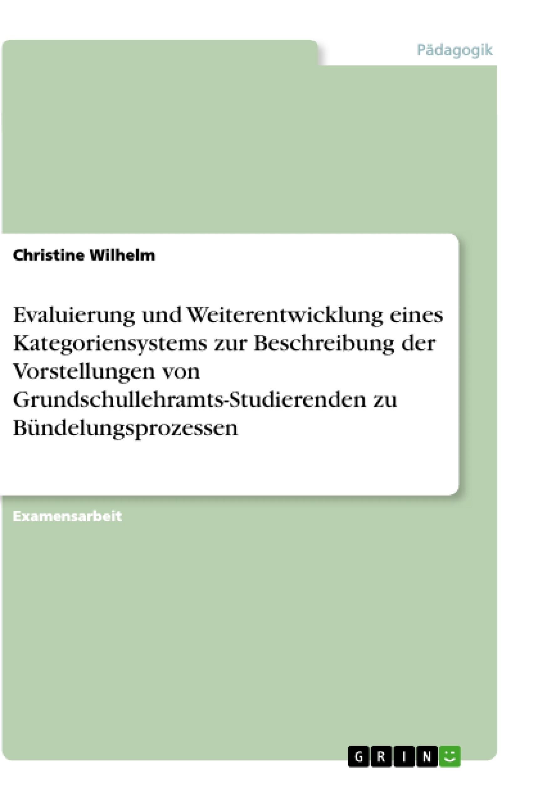 Titel: Evaluierung und Weiterentwicklung eines Kategoriensystems zur Beschreibung der Vorstellungen von Grundschullehramts-Studierenden zu Bündelungsprozessen