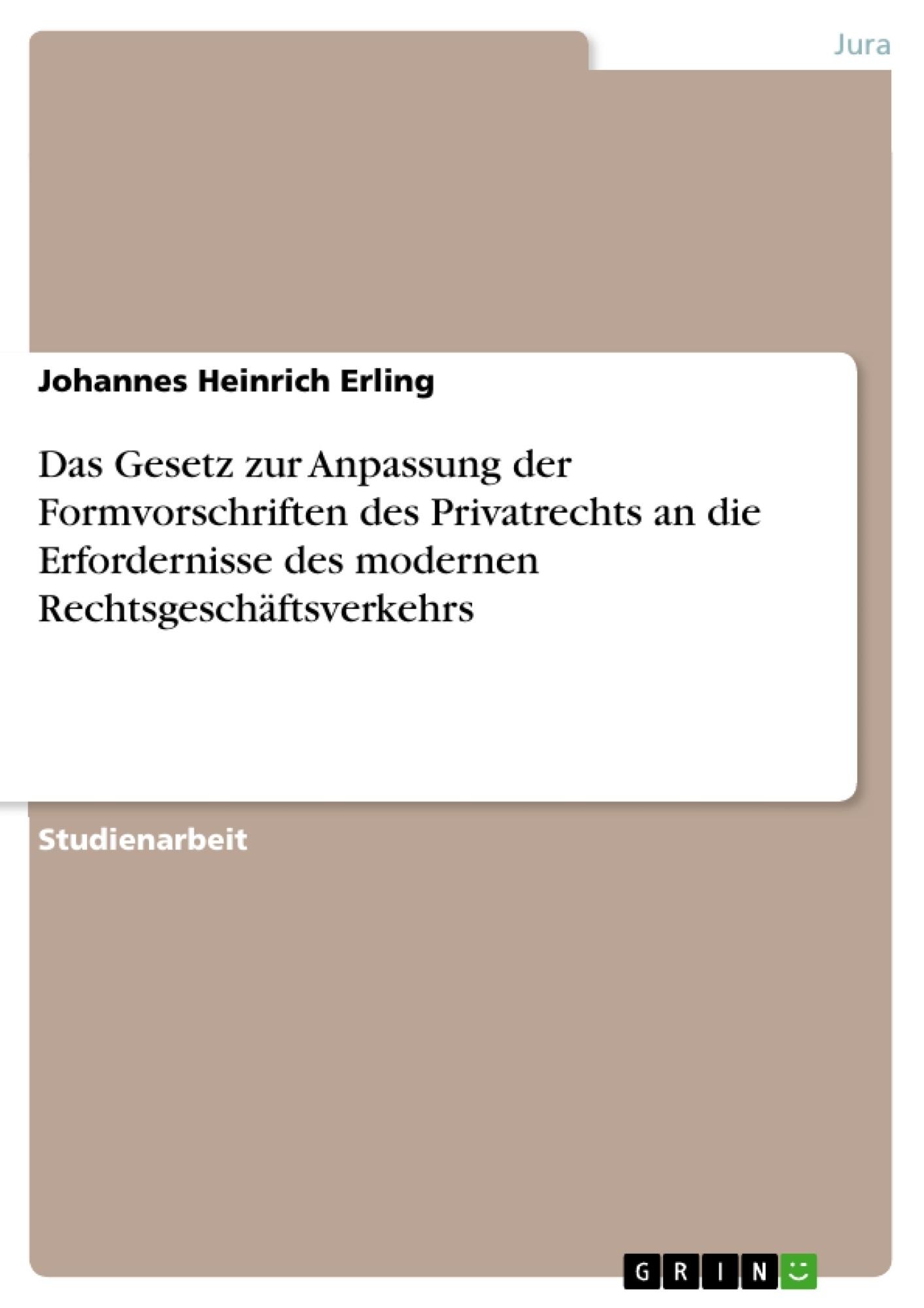 Titel: Das Gesetz zur Anpassung der Formvorschriften des Privatrechts an die Erfordernisse des modernen Rechtsgeschäftsverkehrs