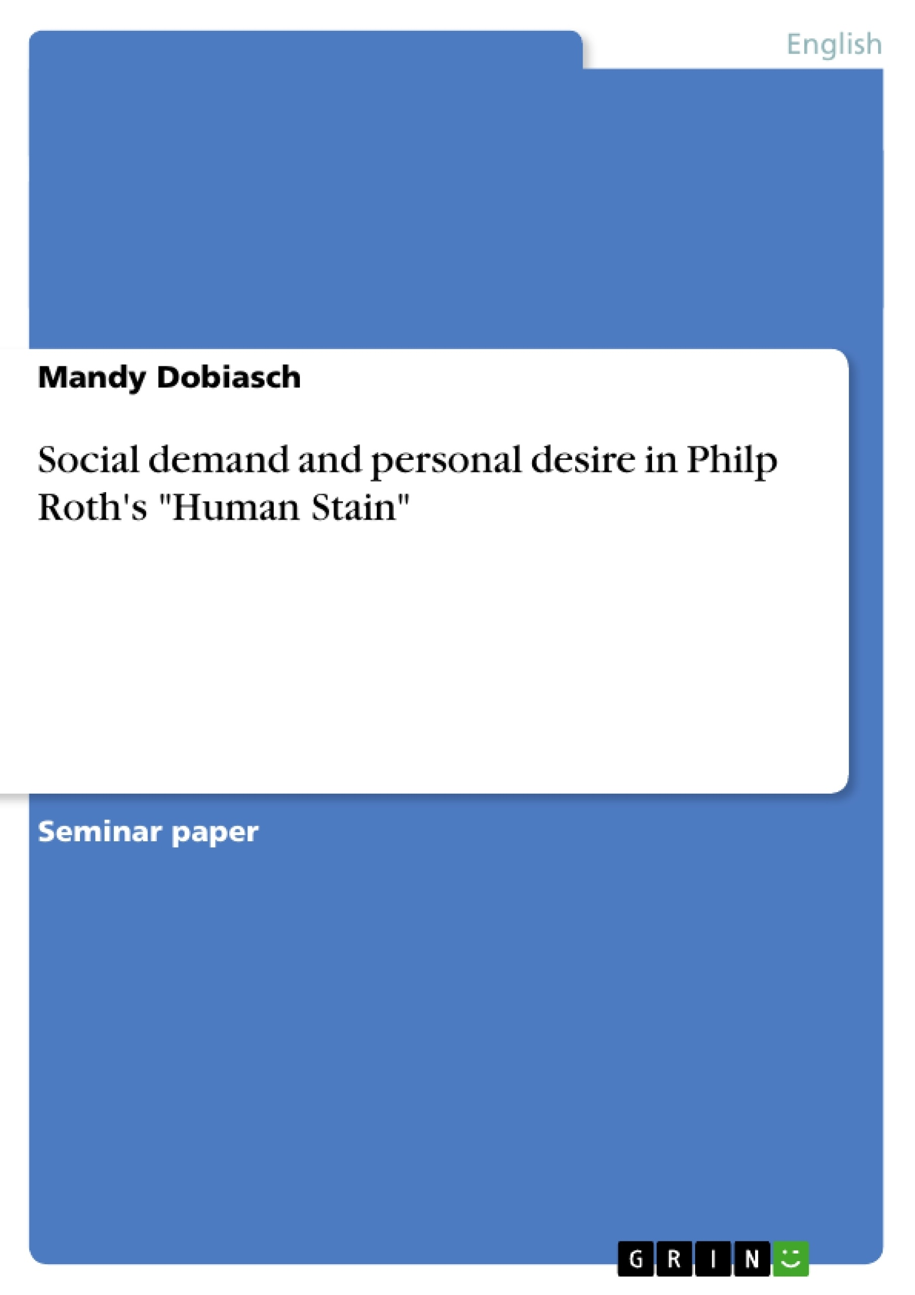 """Title: Social demand and personal desire in Philp Roth's """"Human Stain"""""""