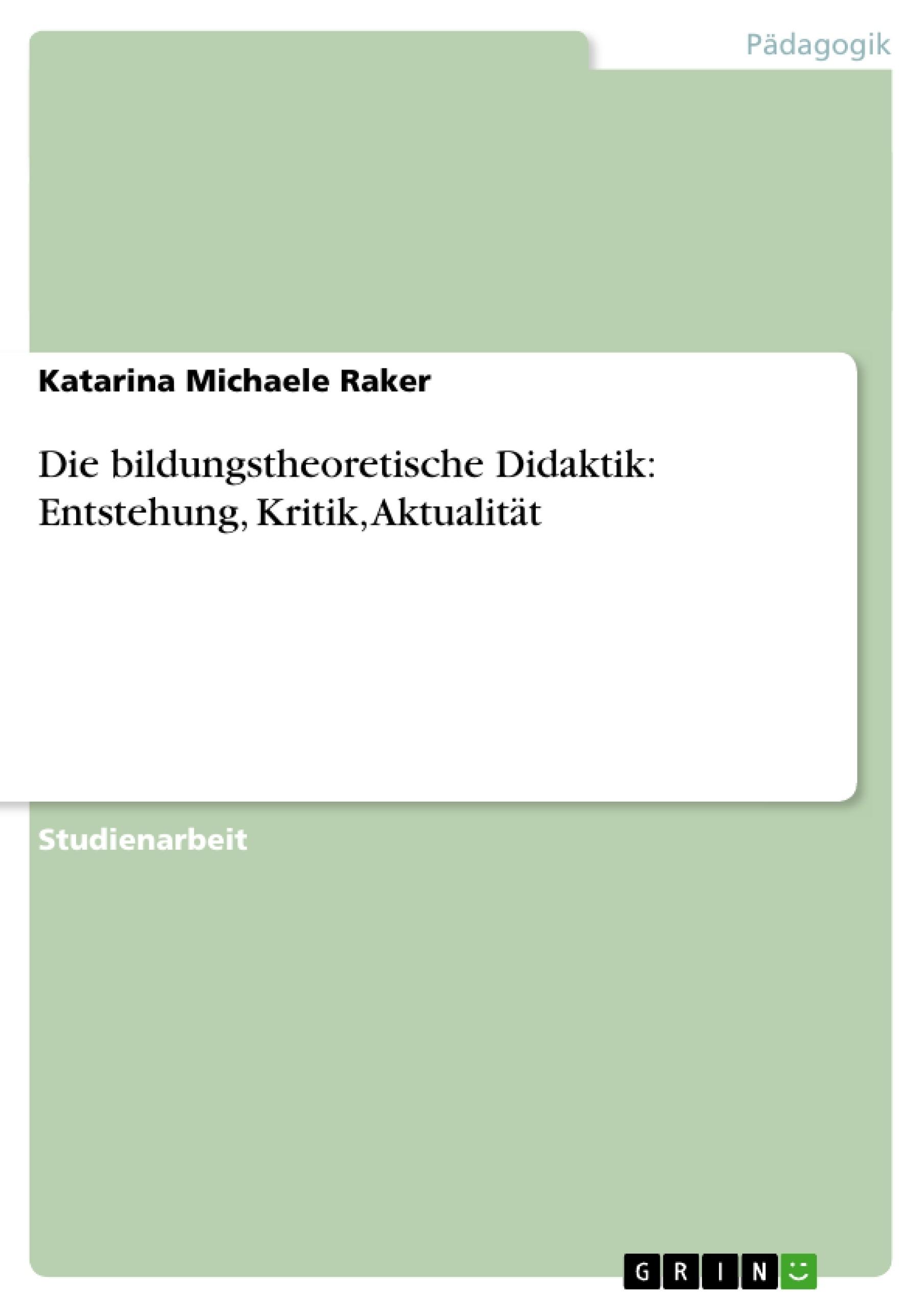 Titel: Die bildungstheoretische Didaktik: Entstehung, Kritik, Aktualität