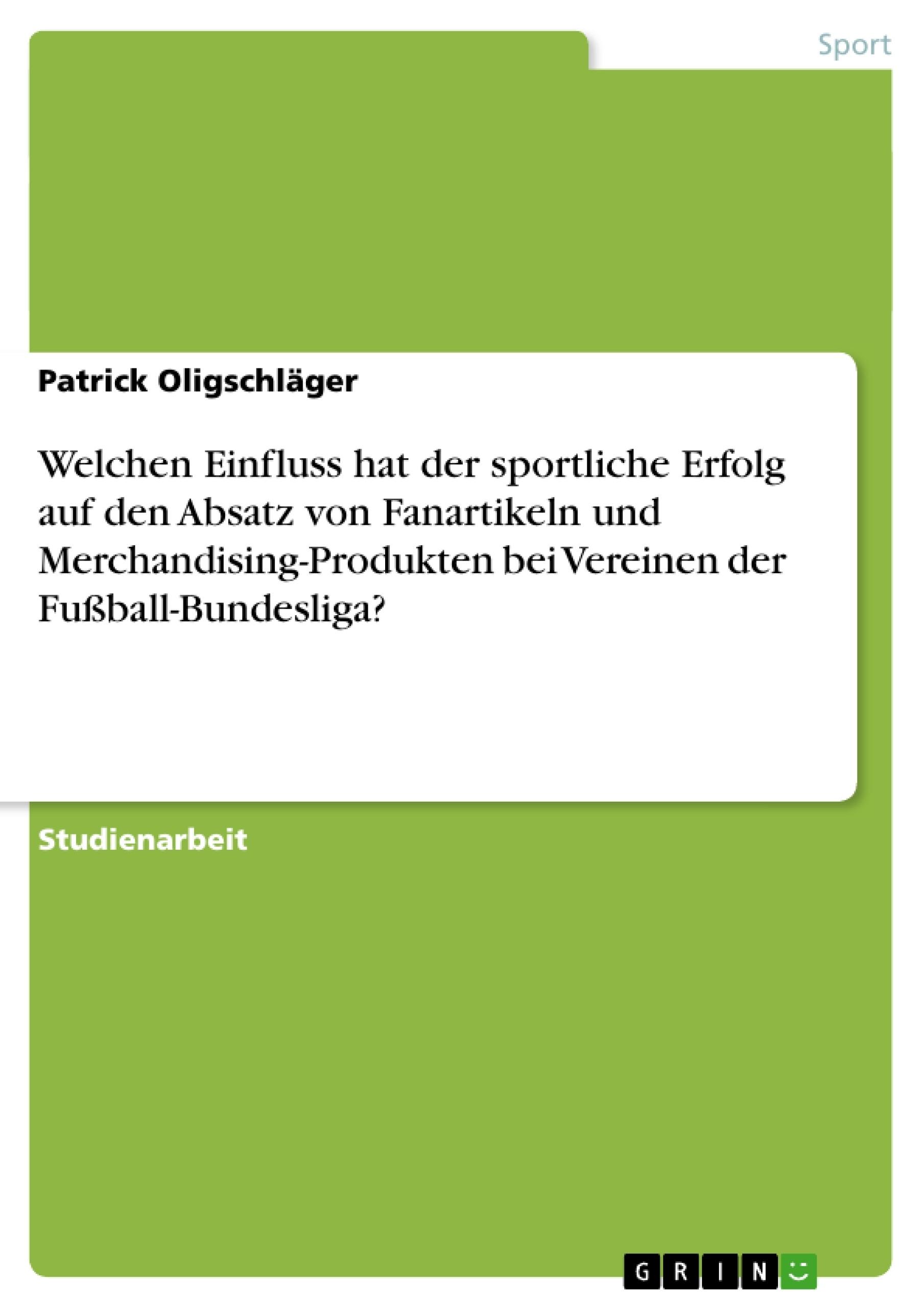 Titel: Welchen Einfluss hat der sportliche Erfolg auf den Absatz von Fanartikeln und Merchandising-Produkten bei Vereinen der Fußball-Bundesliga?
