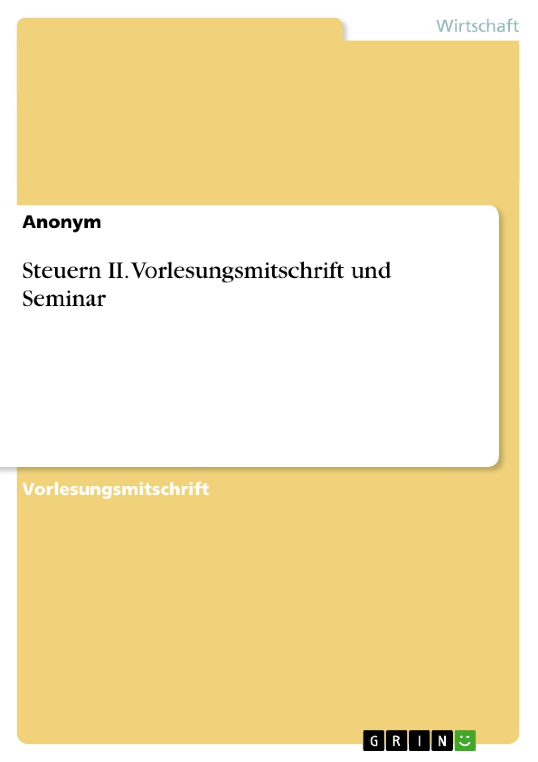 Titel: Steuern II. Vorlesungsmitschrift und Seminar