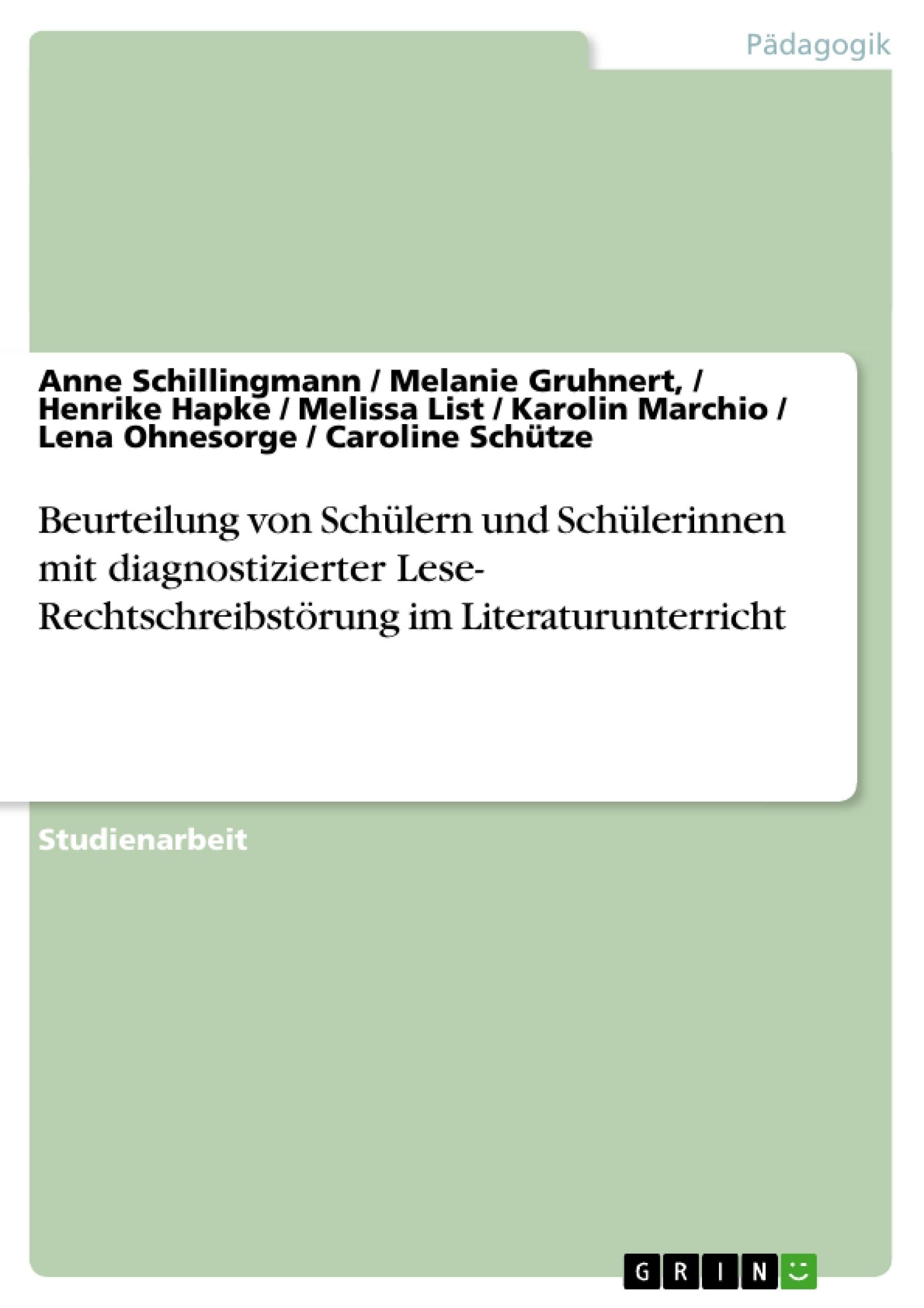 Titel: Beurteilung von Schülern und Schülerinnen mit diagnostizierter Lese- Rechtschreibstörung im Literaturunterricht