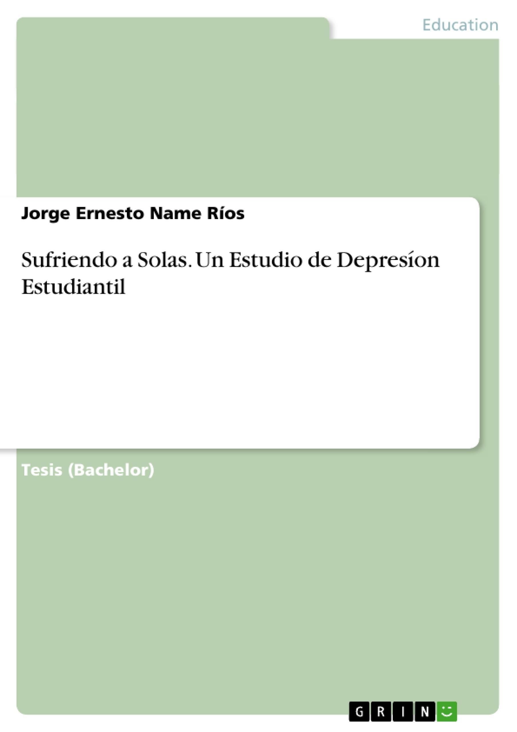 Título: Sufriendo a Solas. Un Estudio de Depresíon Estudiantil