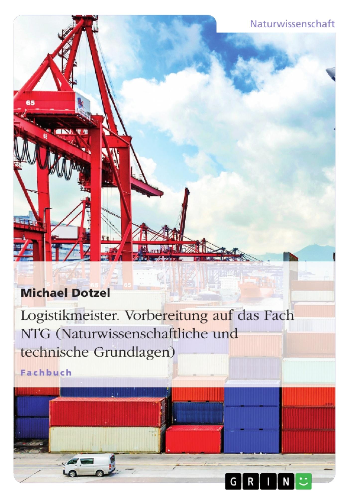 Titel: Logistikmeister. Vorbereitung auf das Fach NTG (Naturwissenschaftliche und technische Grundlagen)