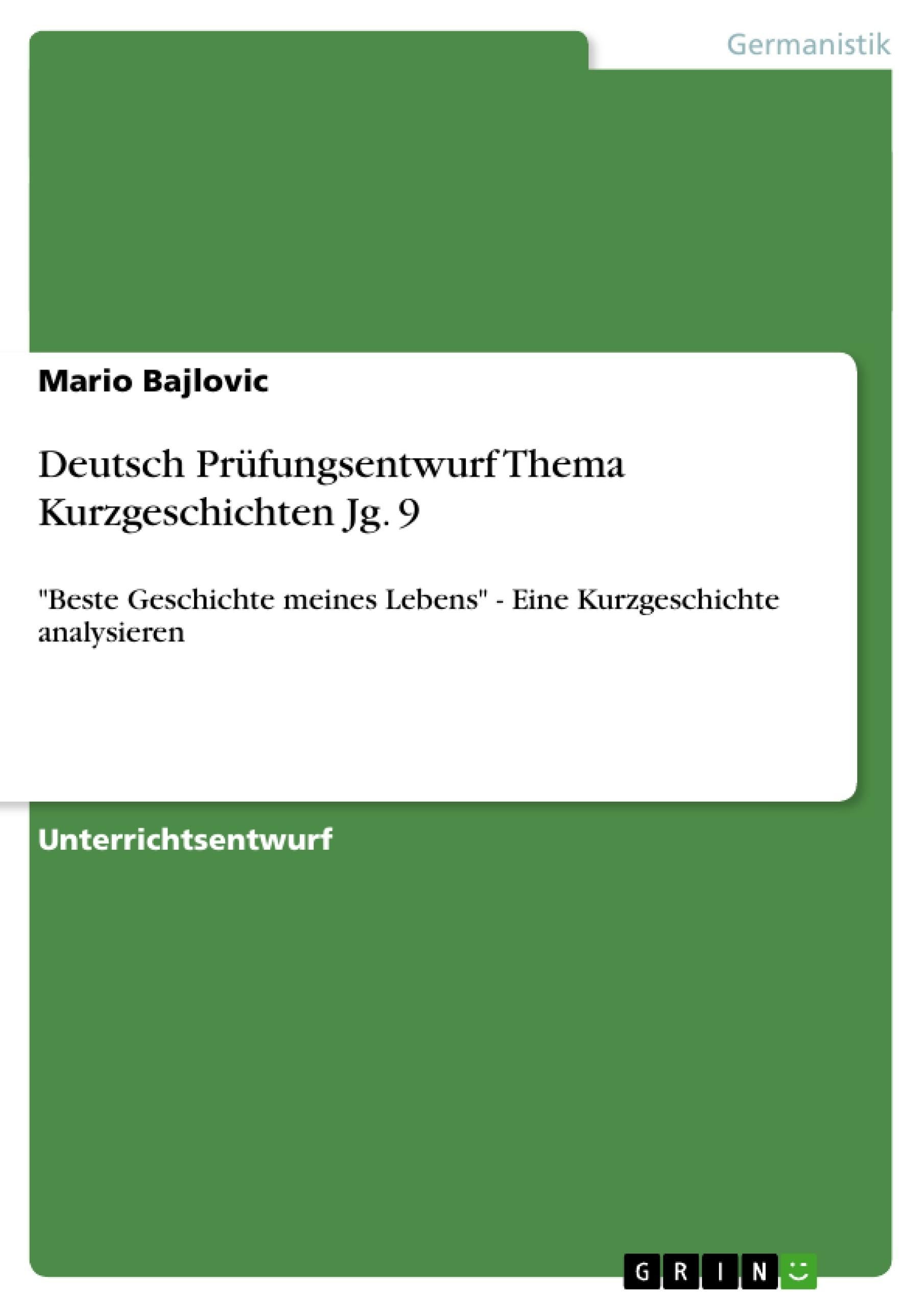 Titel: Deutsch Prüfungsentwurf Thema Kurzgeschichten Jg. 9