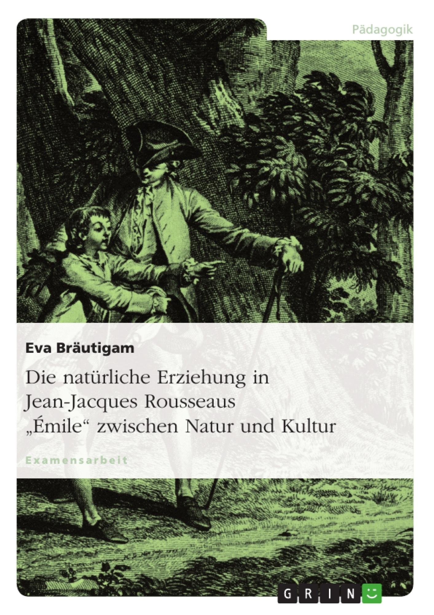 """Titel: Die natürliche Erziehung in Jean-Jacques Rousseaus """"Émile"""" zwischen Natur und Kultur"""