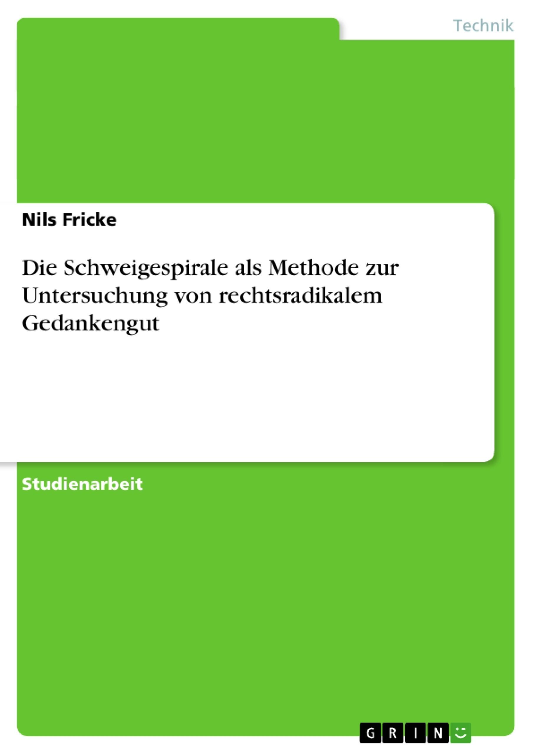 Titel: Die Schweigespirale als Methode zur Untersuchung von rechtsradikalem Gedankengut