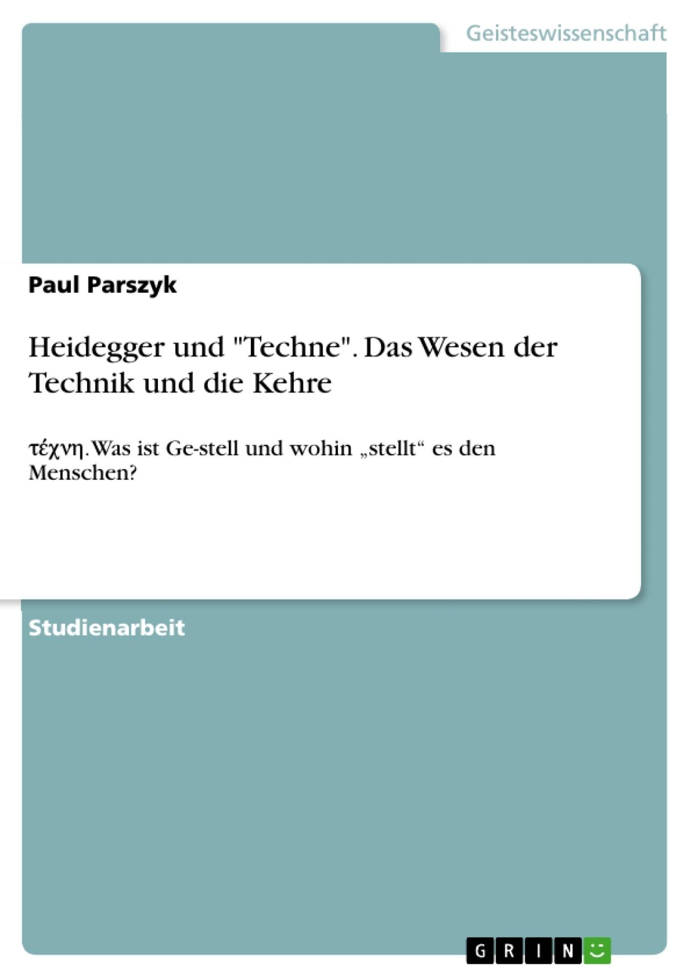 """Titel: Heidegger und """"Techne"""". Das Wesen der Technik und die Kehre"""