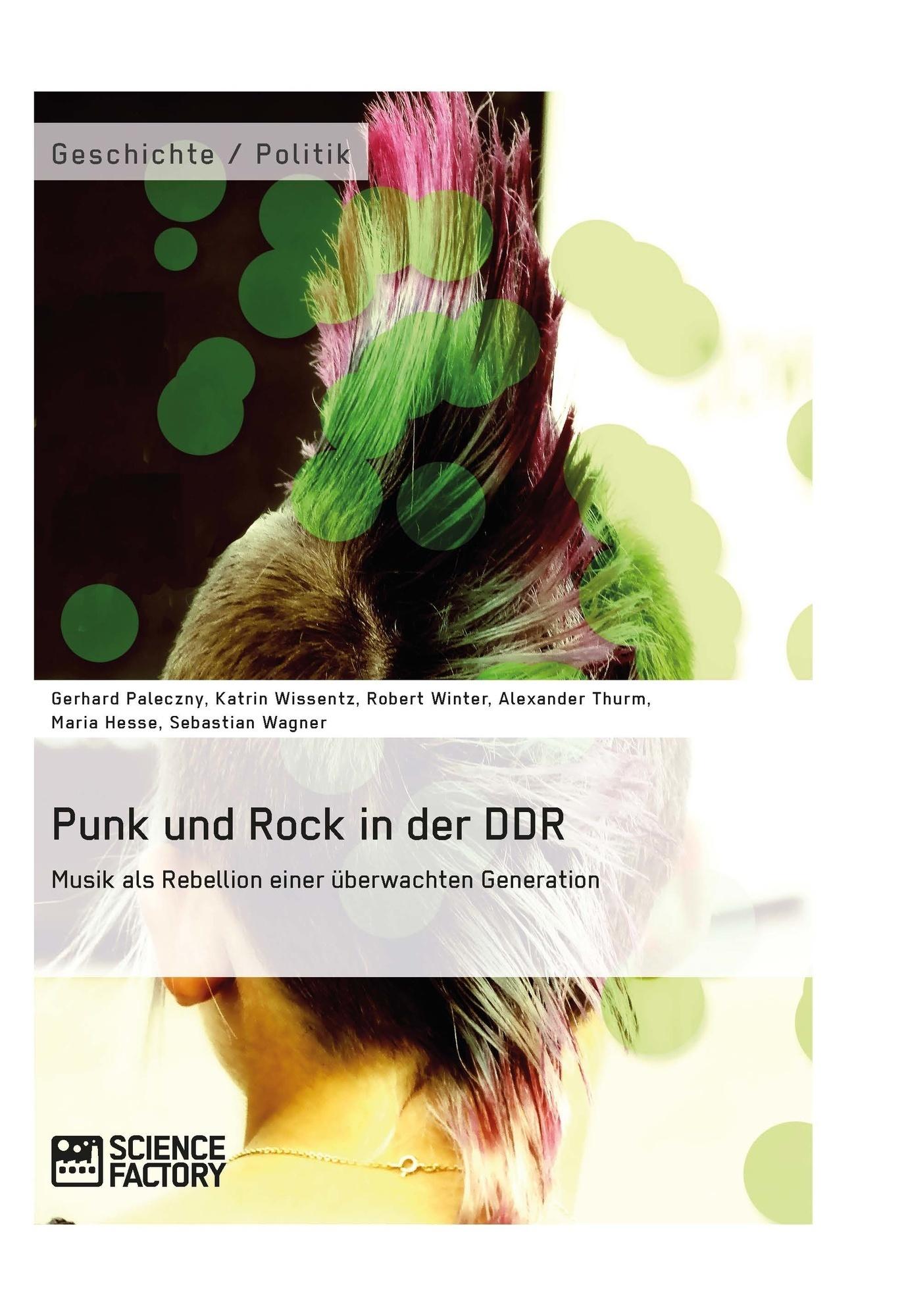 Titel: Punk und Rock in der DDR. Musik als Rebellion einer überwachten Generation