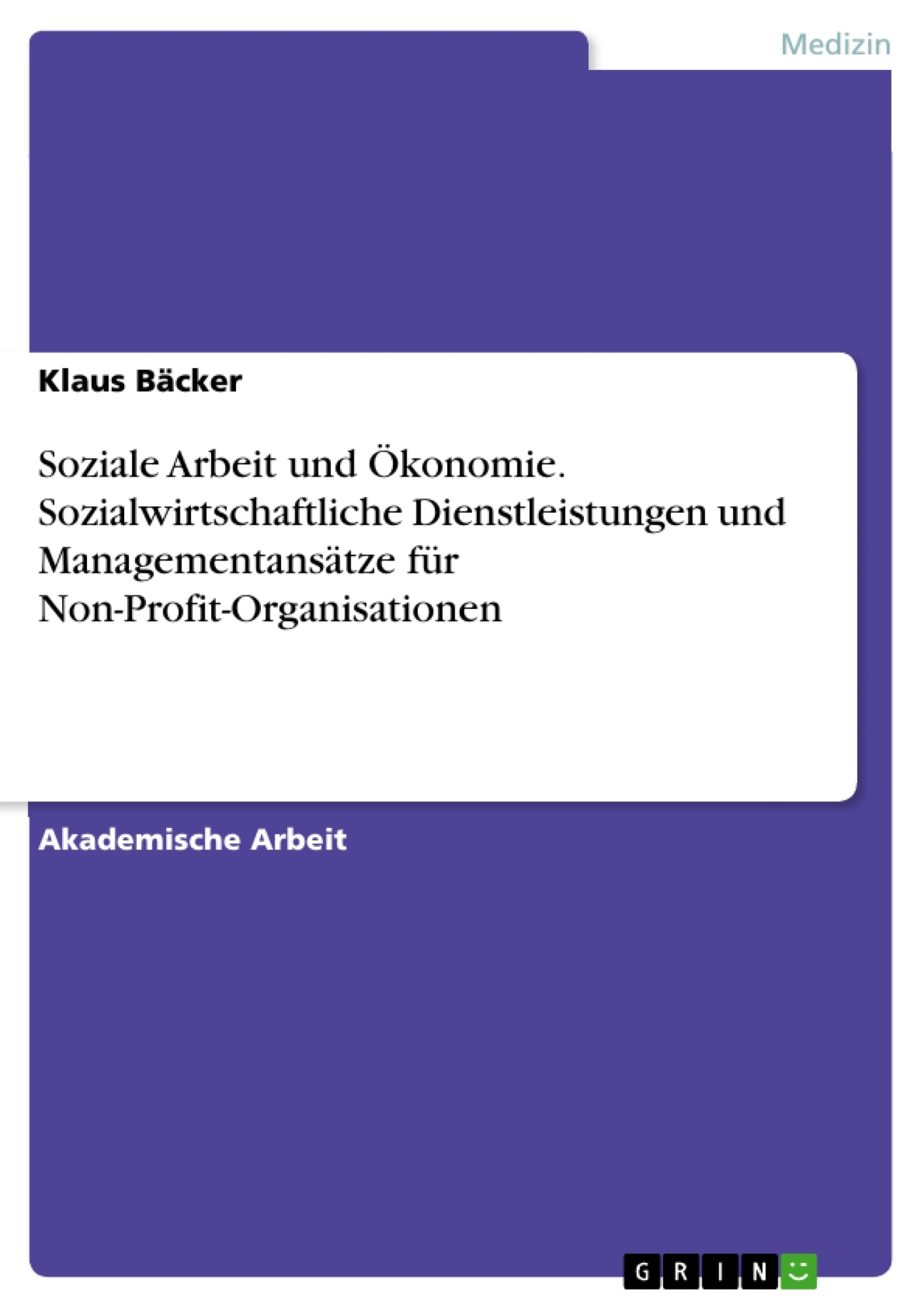 Titel: Soziale Arbeit und Ökonomie. Sozialwirtschaftliche Dienstleistungen und Managementansätze für Non-Profit-Organisationen