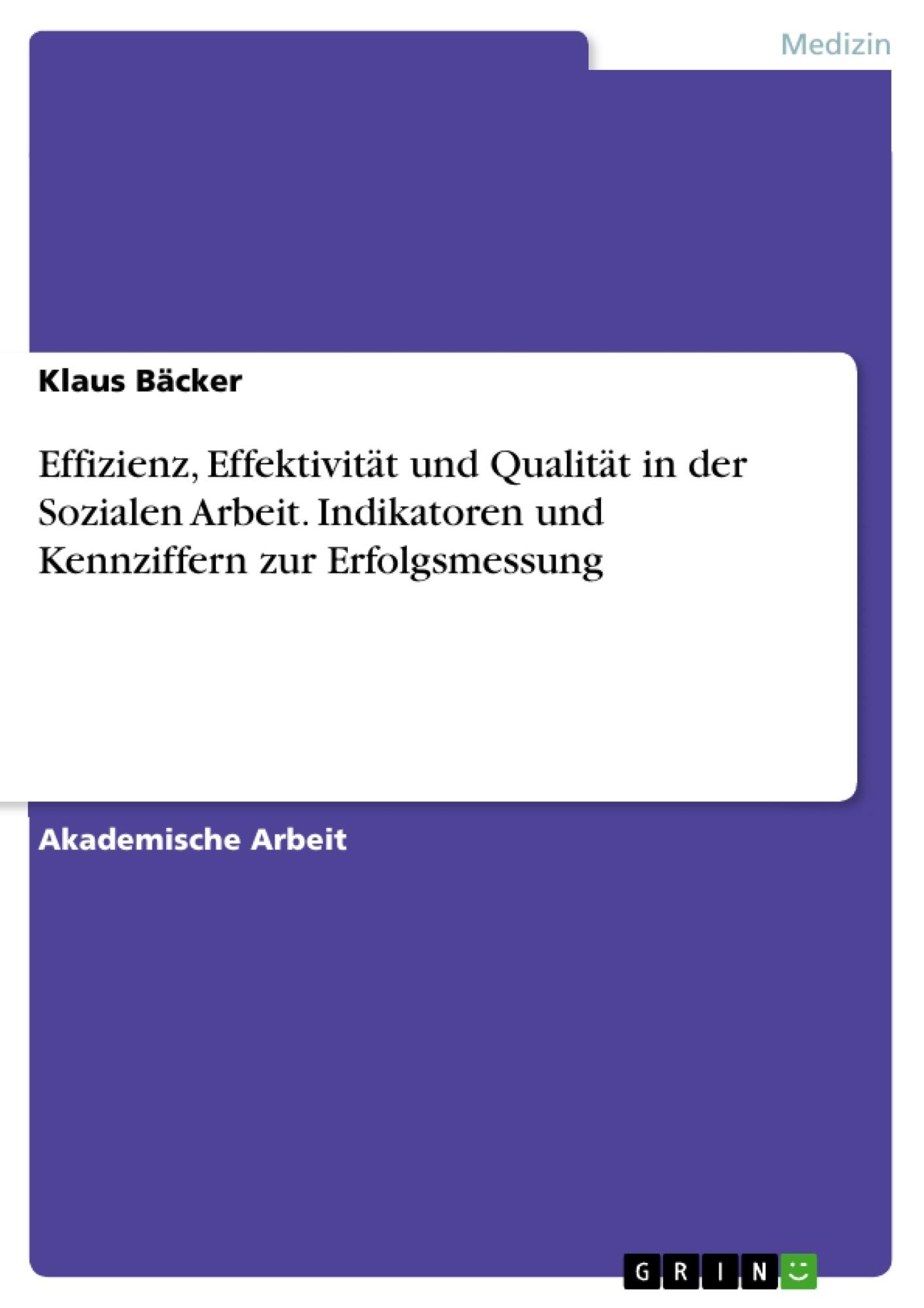 Titel: Effizienz, Effektivität und Qualität in der Sozialen Arbeit. Indikatoren und Kennziffern zur Erfolgsmessung