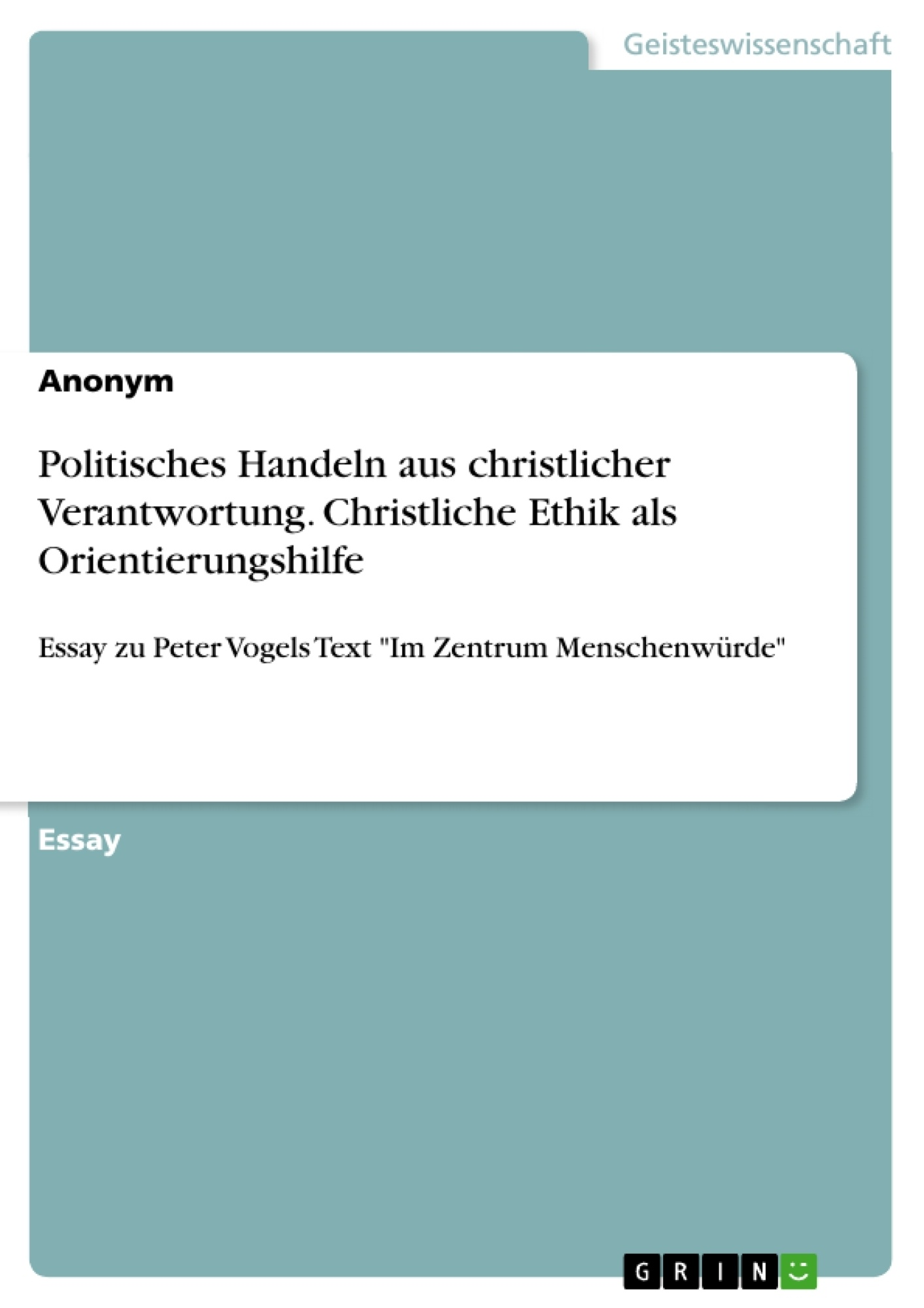 Titel: Politisches Handeln aus christlicher Verantwortung. Christliche Ethik als Orientierungshilfe