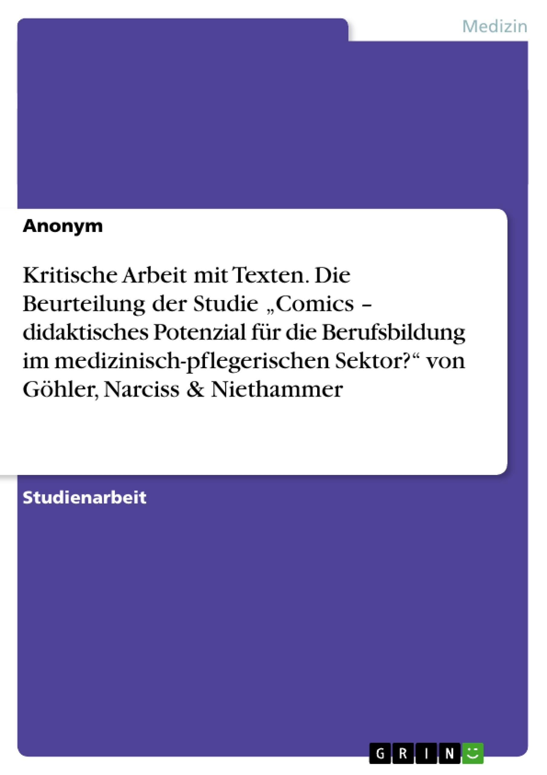 """Titel: Kritische Arbeit mit Texten. Die Beurteilung der Studie """"Comics – didaktisches Potenzial für die Berufsbildung im medizinisch-pflegerischen Sektor?"""" von Göhler, Narciss & Niethammer"""