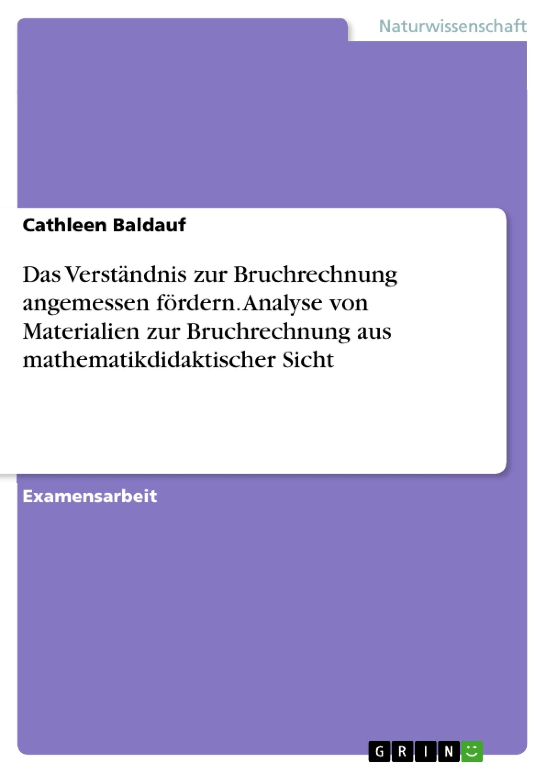 Titel: Das Verständnis zur Bruchrechnung angemessen fördern. Analyse von Materialien zur Bruchrechnung aus mathematikdidaktischer Sicht