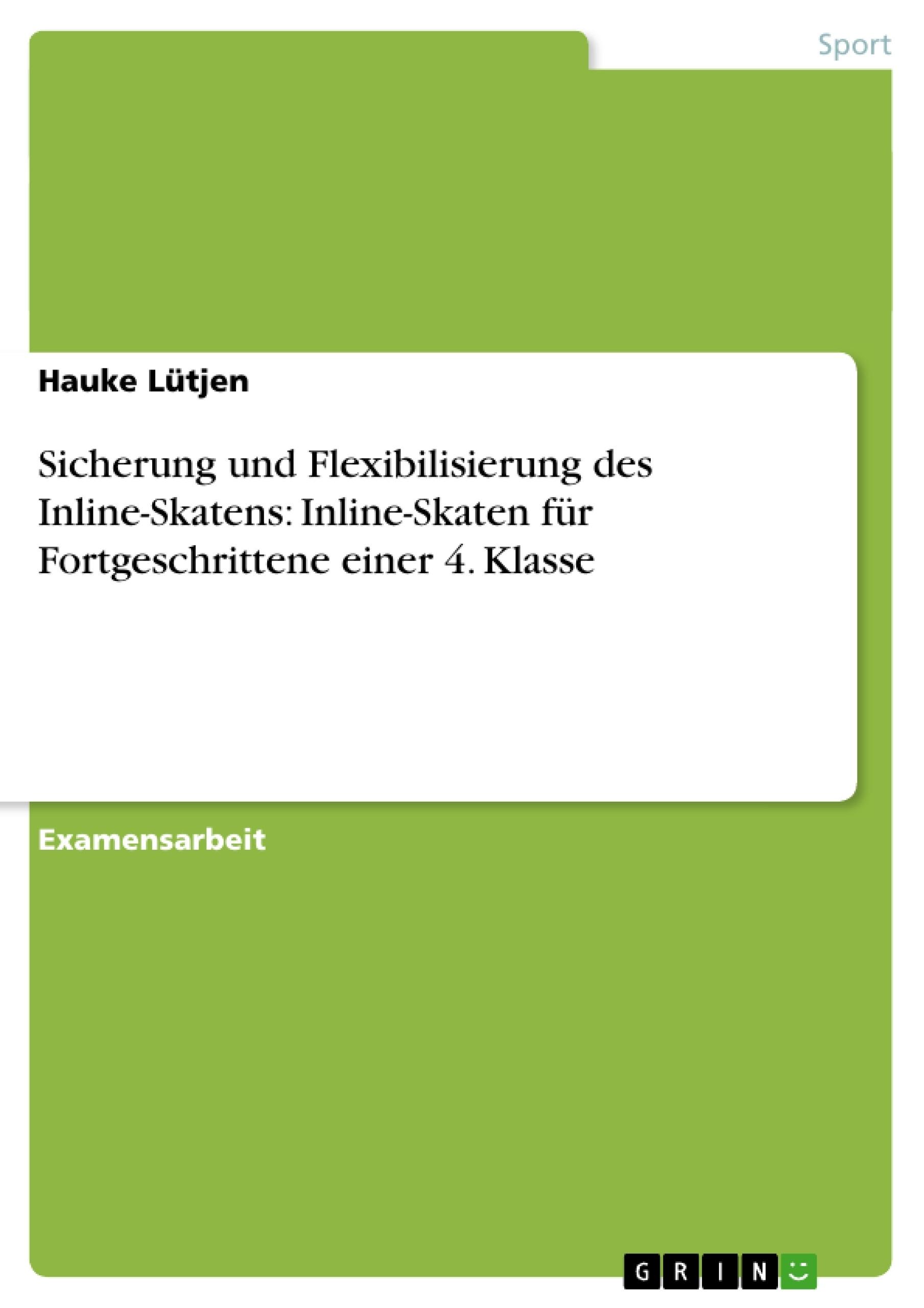 Titel: Sicherung und Flexibilisierung des Inline-Skatens: Inline-Skaten für Fortgeschrittene einer 4. Klasse