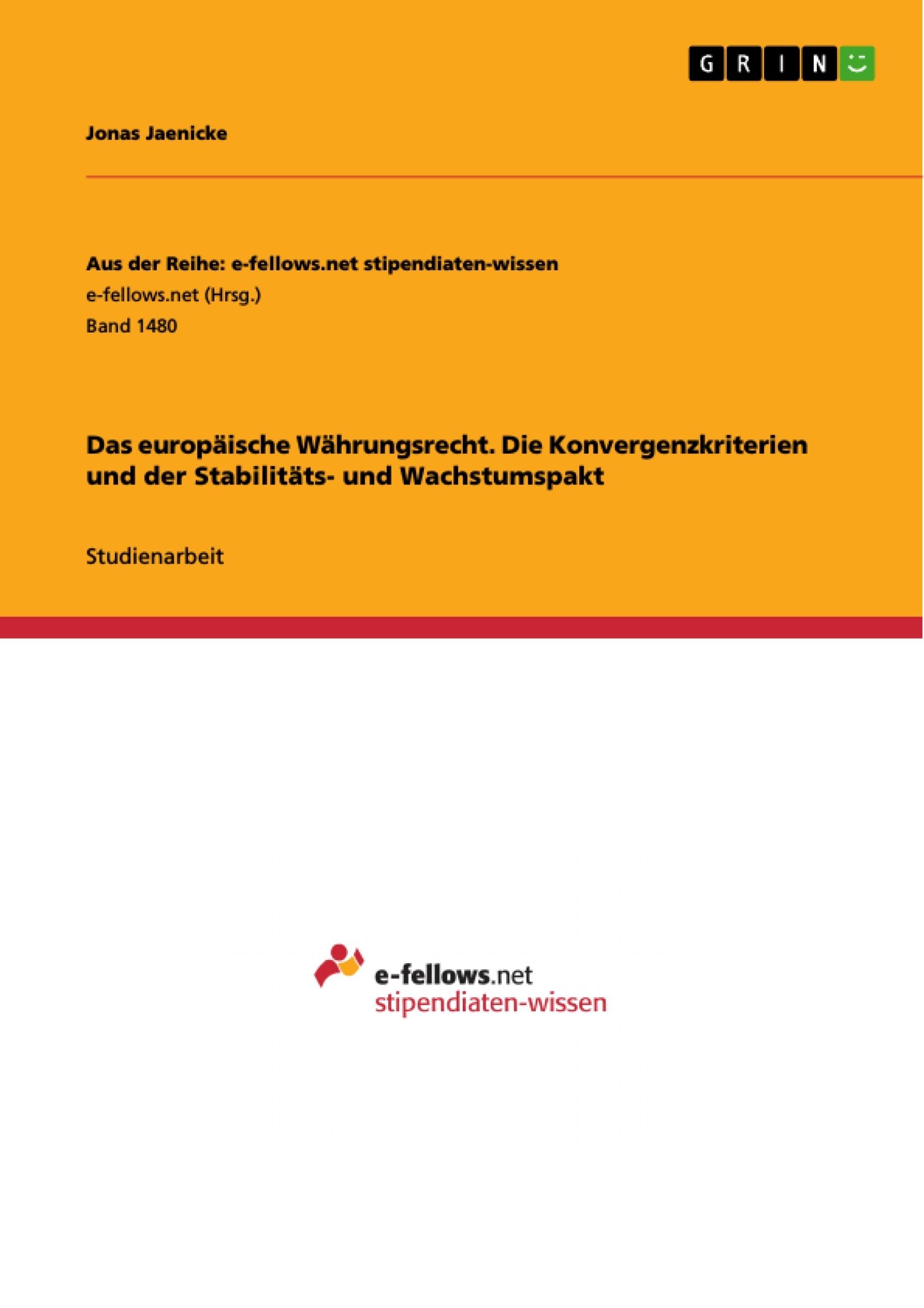 Titel: Das europäische Währungsrecht. Die Konvergenzkriterien und der Stabilitäts- und Wachstumspakt