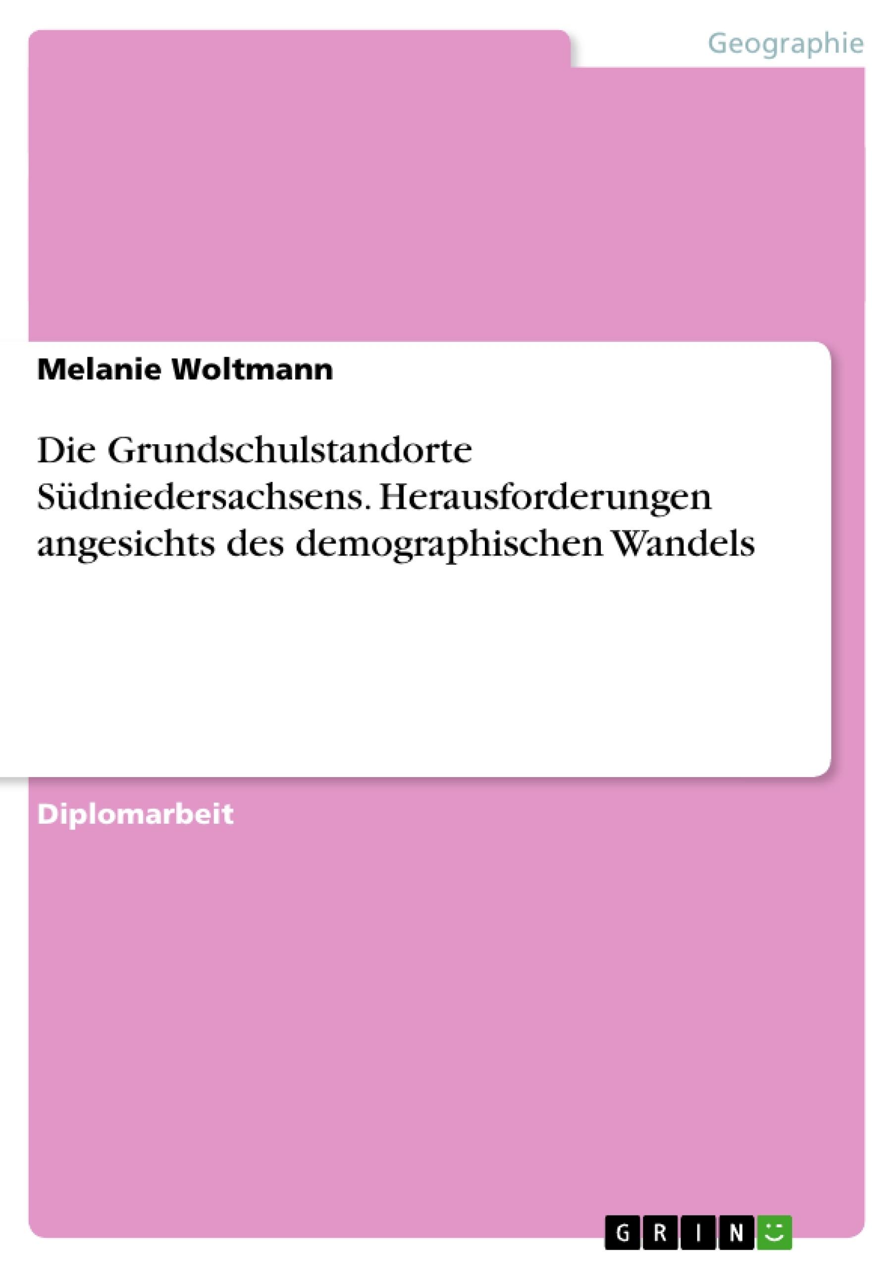 Titel: Die Grundschulstandorte Südniedersachsens. Herausforderungen angesichts des demographischen Wandels