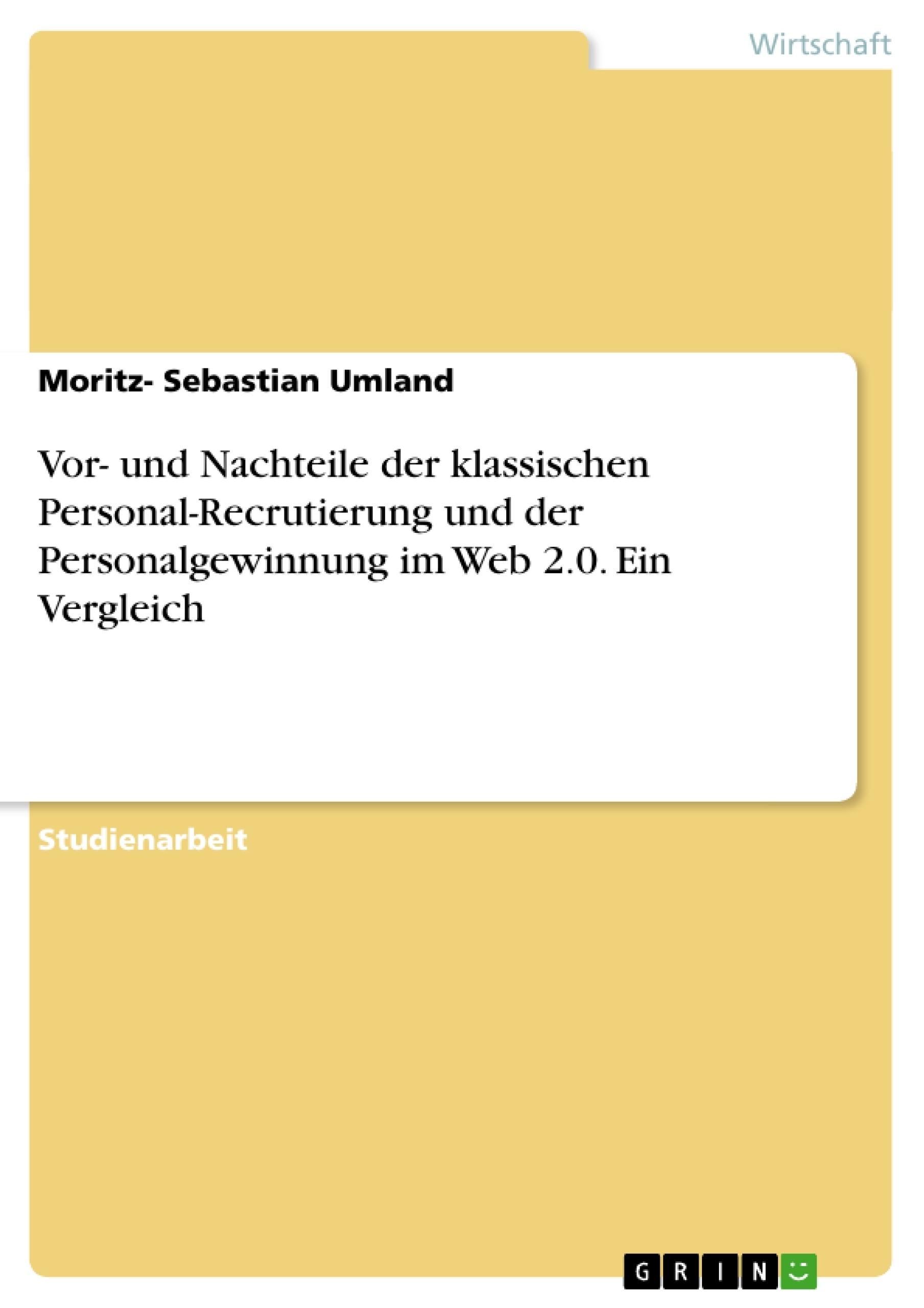 Titel: Vor- und Nachteile der klassischen Personal-Recrutierung und der Personalgewinnung im Web 2.0. Ein Vergleich