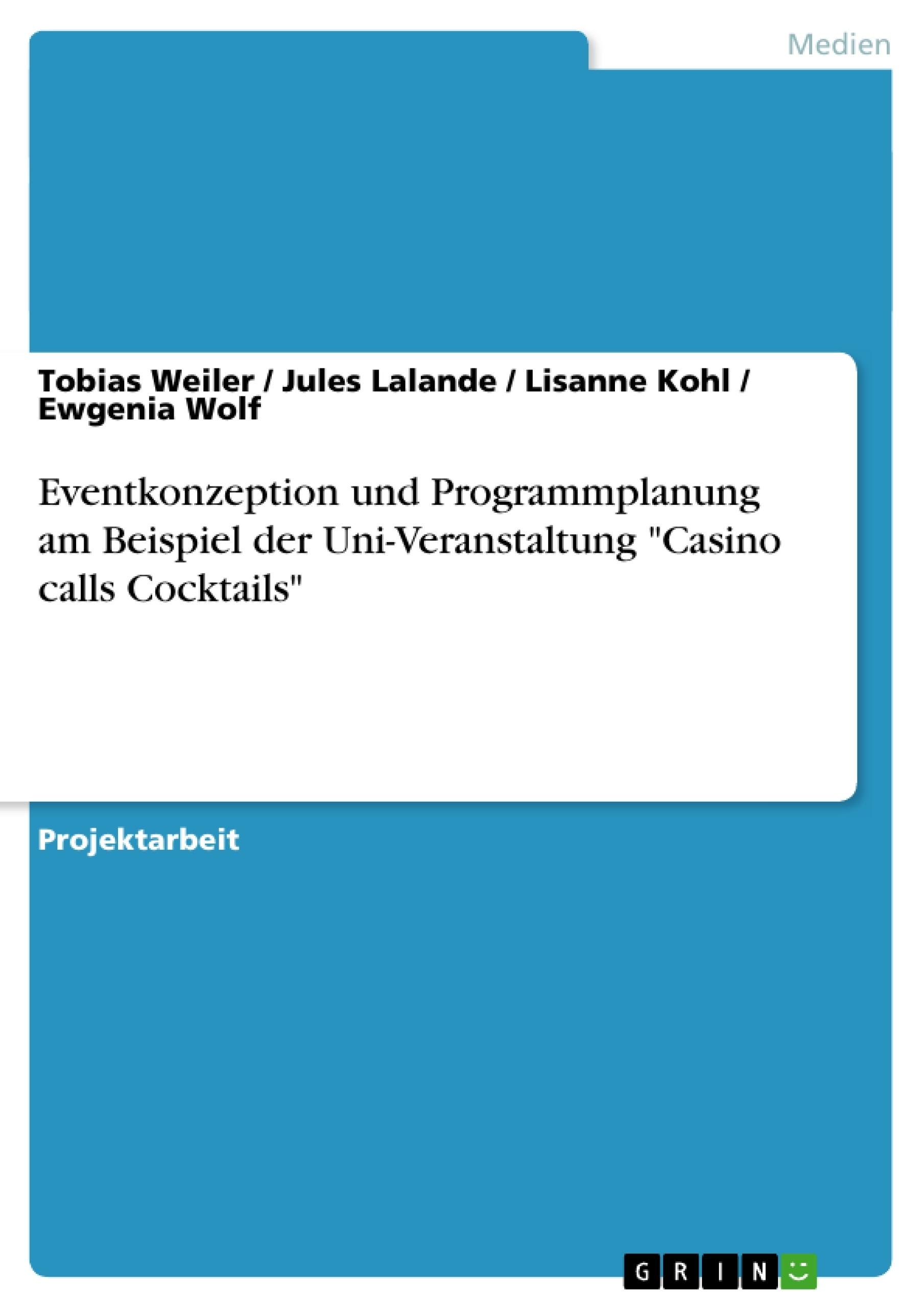 """Titel: Eventkonzeption und Programmplanung am Beispiel der Uni-Veranstaltung """"Casino calls Cocktails"""""""