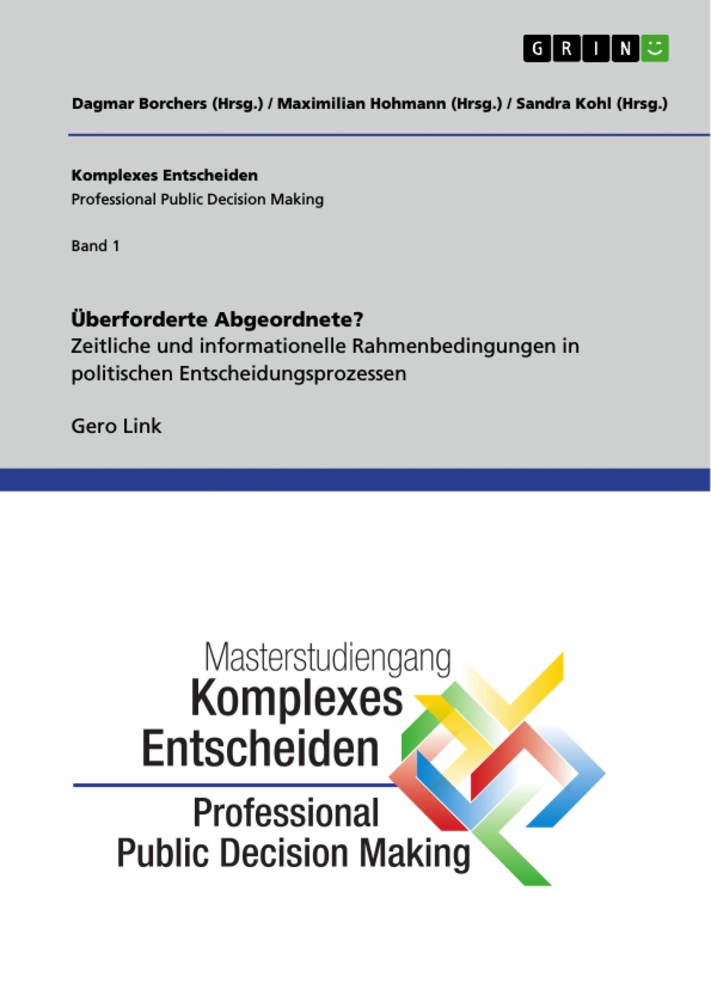 Titel: Überforderte Abgeordnete? Zeitliche und informationelle Rahmenbedingungen in politischen Entscheidungsprozessen