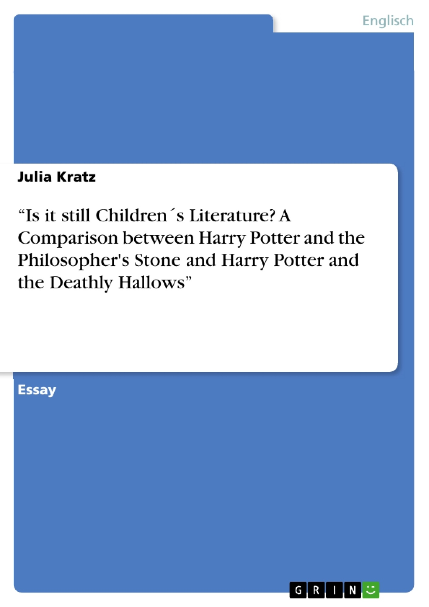 """Titel: """"Is it still Children´s Literature? A Comparison between Harry Potter and the Philosopher's Stone and Harry Potter and the Deathly Hallows"""""""