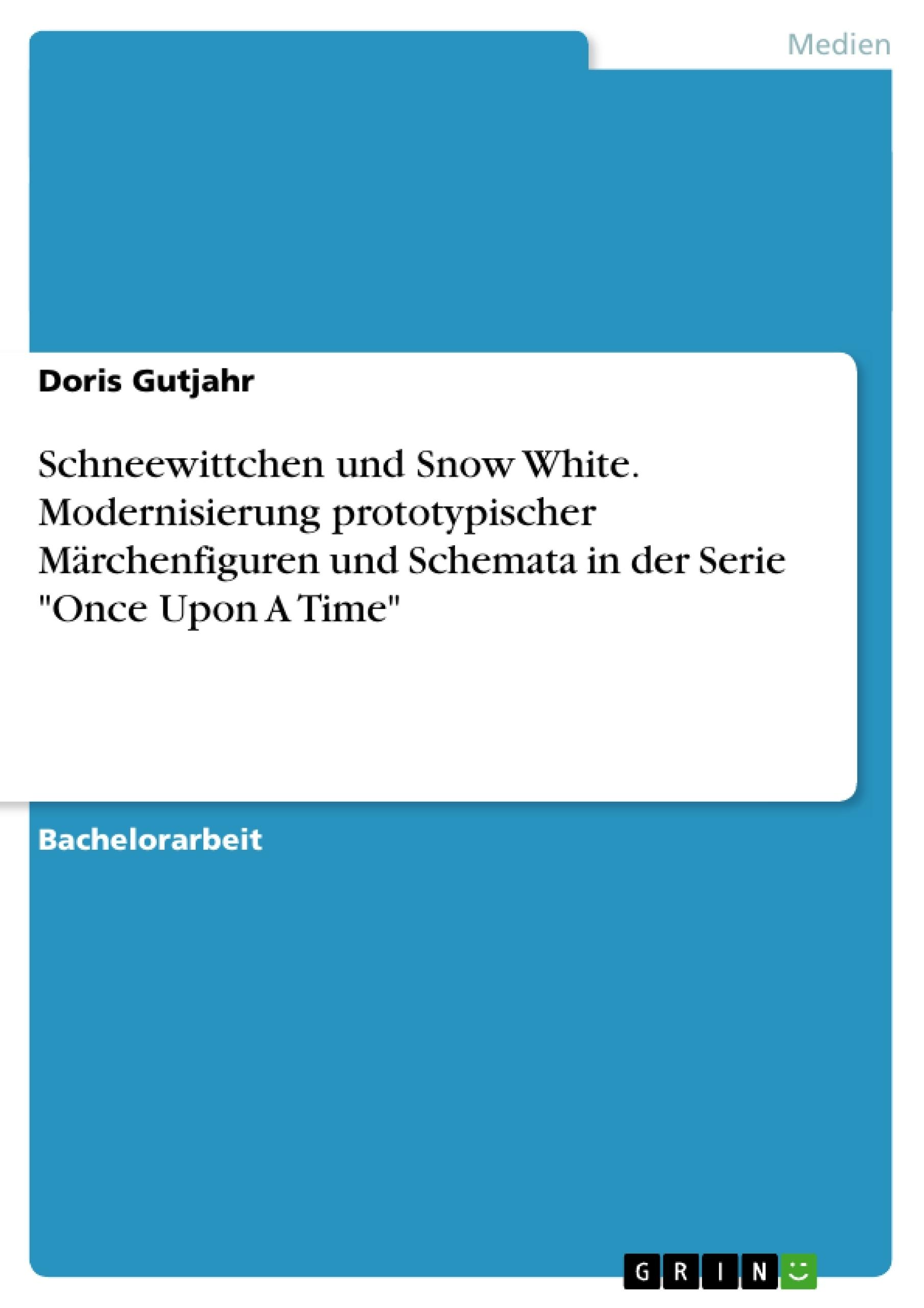 """Titel: Schneewittchen und Snow White. Modernisierung prototypischer Märchenfiguren und Schemata in der Serie """"Once Upon A Time"""""""