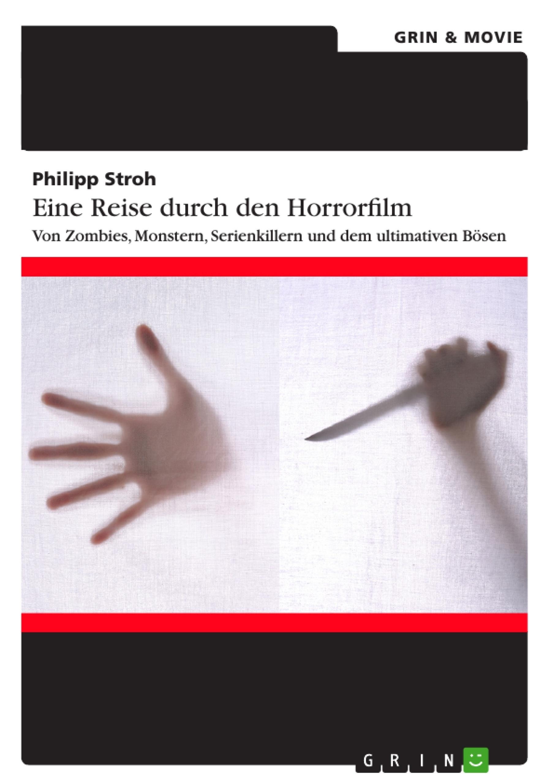 Titel: Eine Reise durch den Horrorfilm. Von Zombies, Monstern, Serienkillern und dem ultimativen Bösen