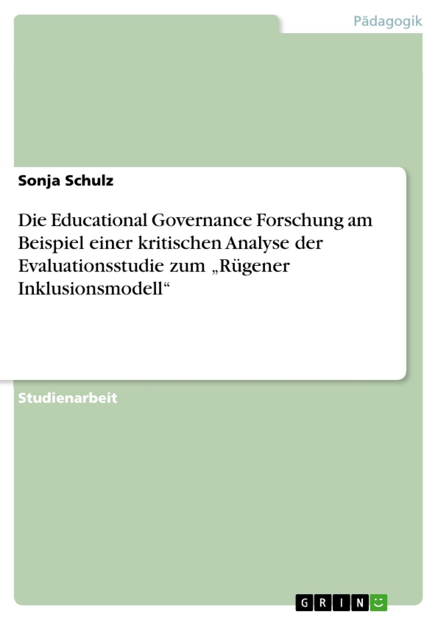 """Titel: Die Educational Governance Forschung am Beispiel einer kritischen Analyse der Evaluationsstudie zum """"Rügener Inklusionsmodell"""""""