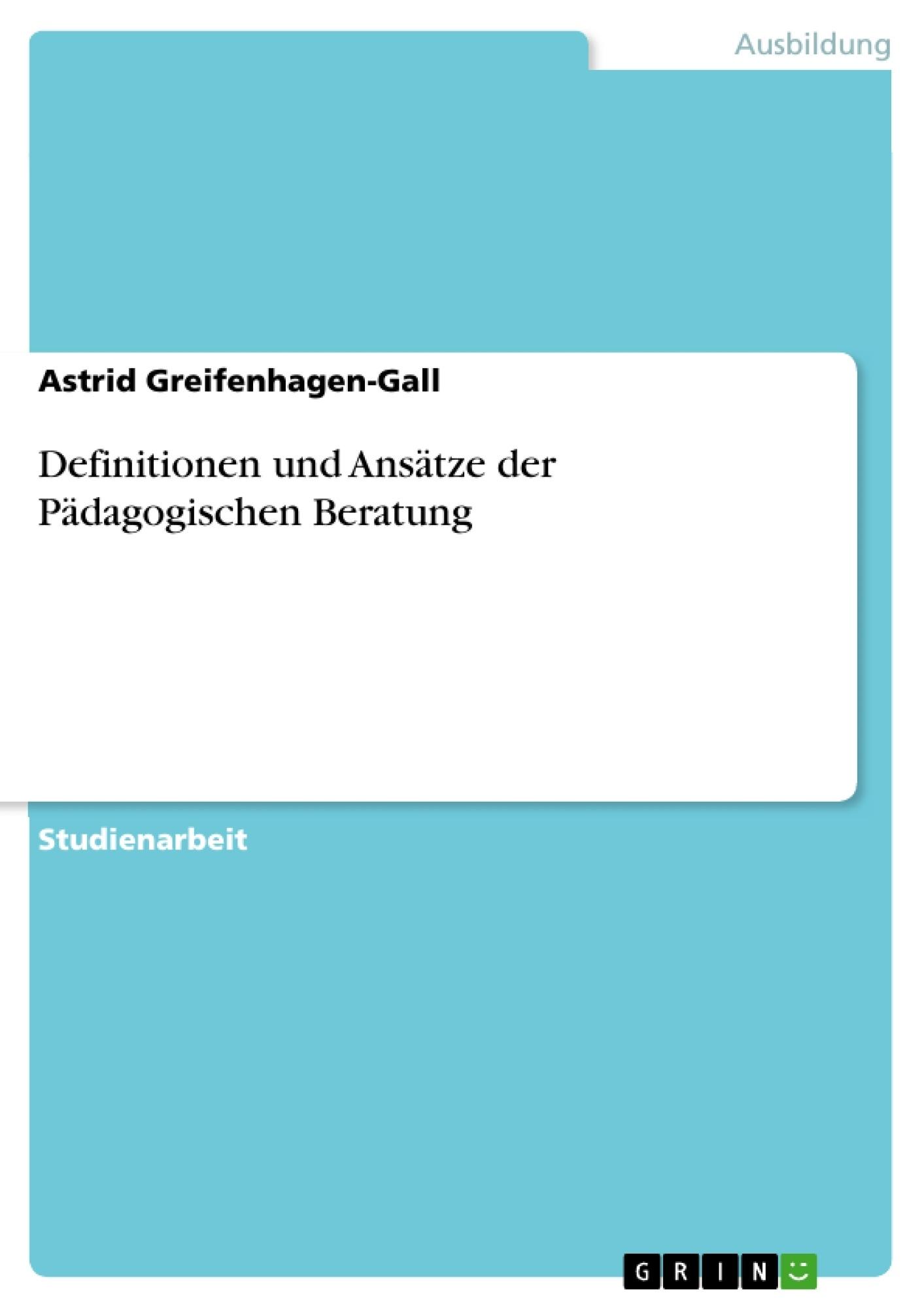 Titel: Definitionen und Ansätze der Pädagogischen Beratung