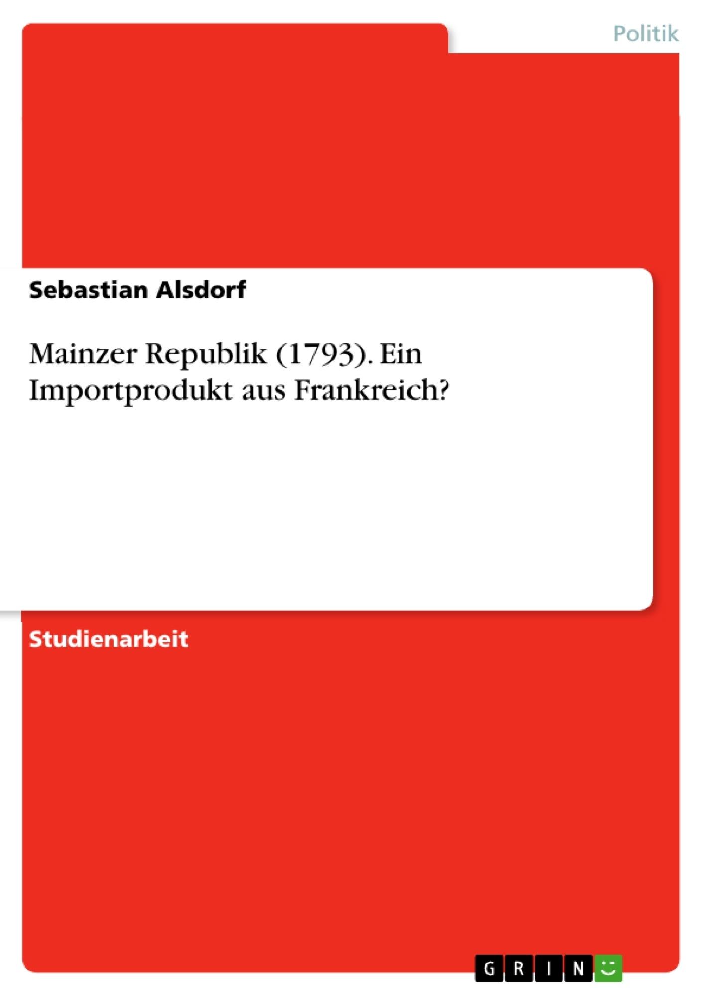 Titel: Mainzer Republik (1793). Ein Importprodukt aus Frankreich?