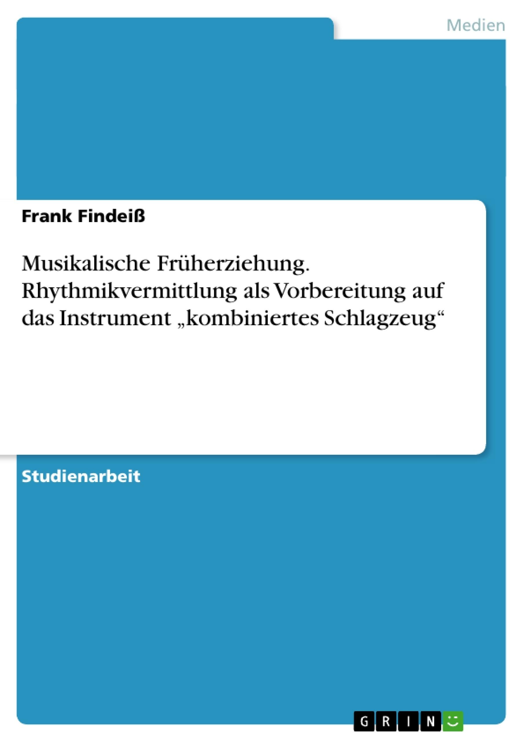 """Titel: Musikalische Früherziehung. Rhythmikvermittlung als Vorbereitung auf das Instrument """"kombiniertes Schlagzeug"""""""