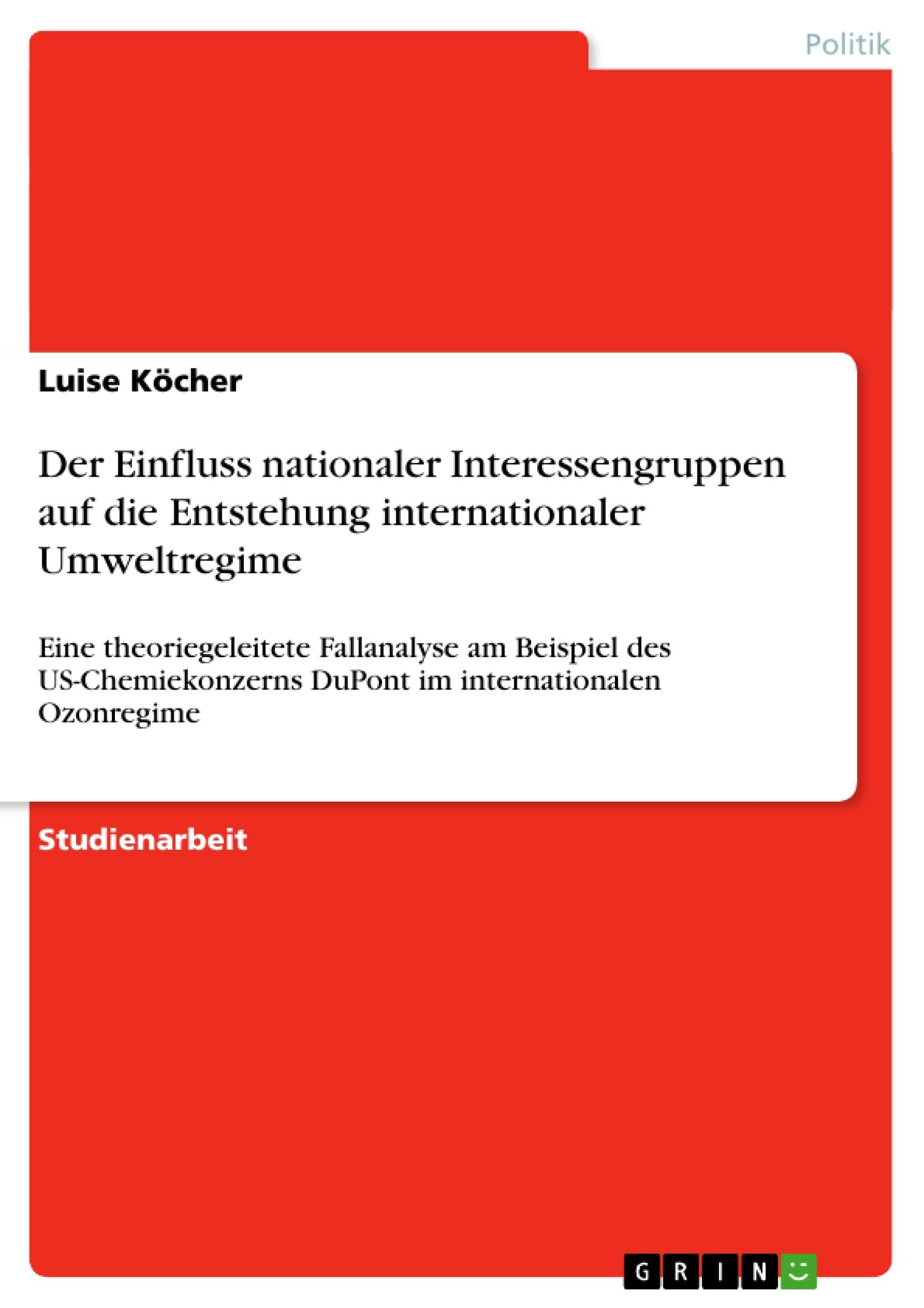 Titel: Der Einfluss nationaler Interessengruppen auf die Entstehung internationaler Umweltregime