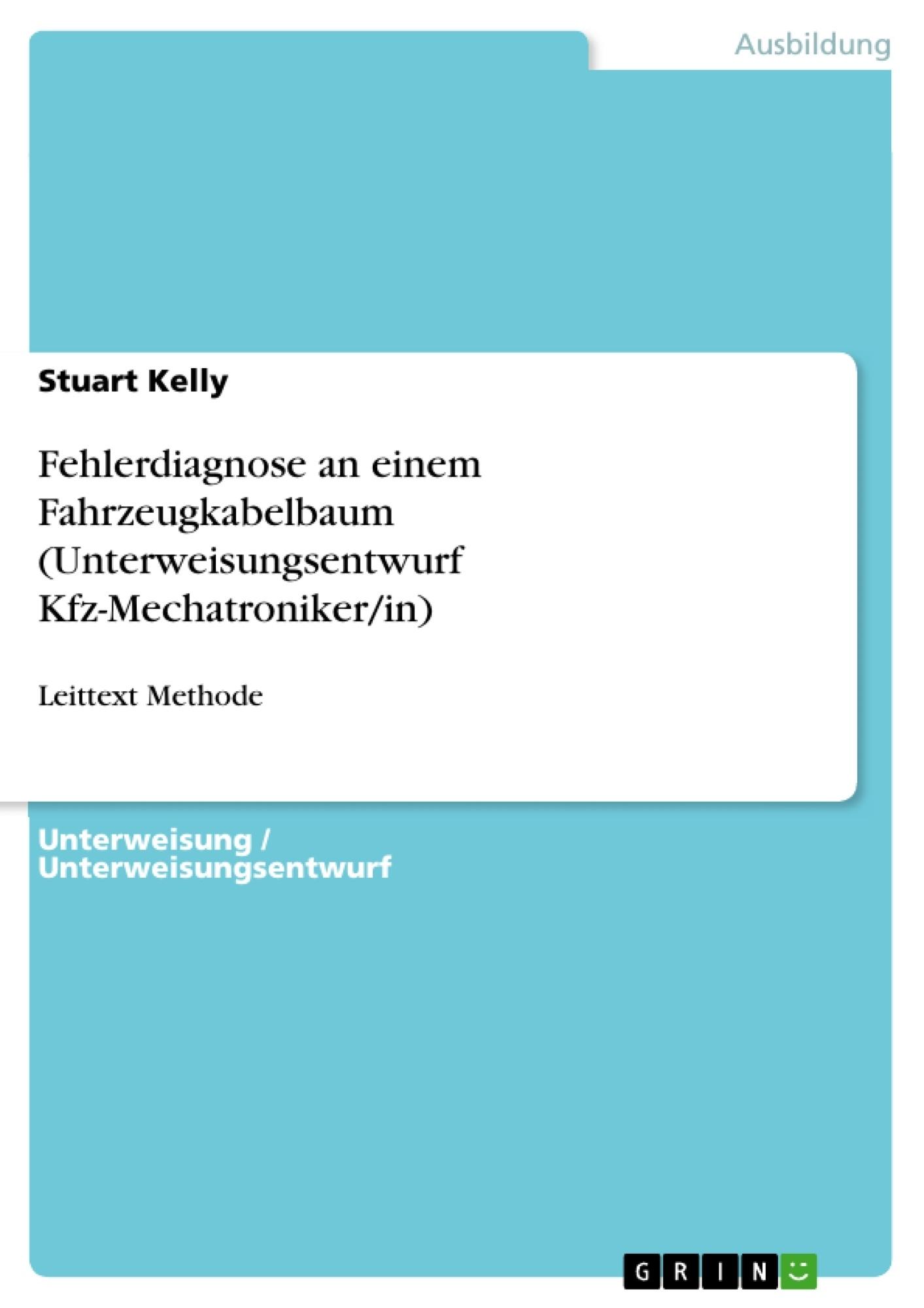 Titel: Fehlerdiagnose an einem Fahrzeugkabelbaum (Unterweisungsentwurf Kfz-Mechatroniker/in)
