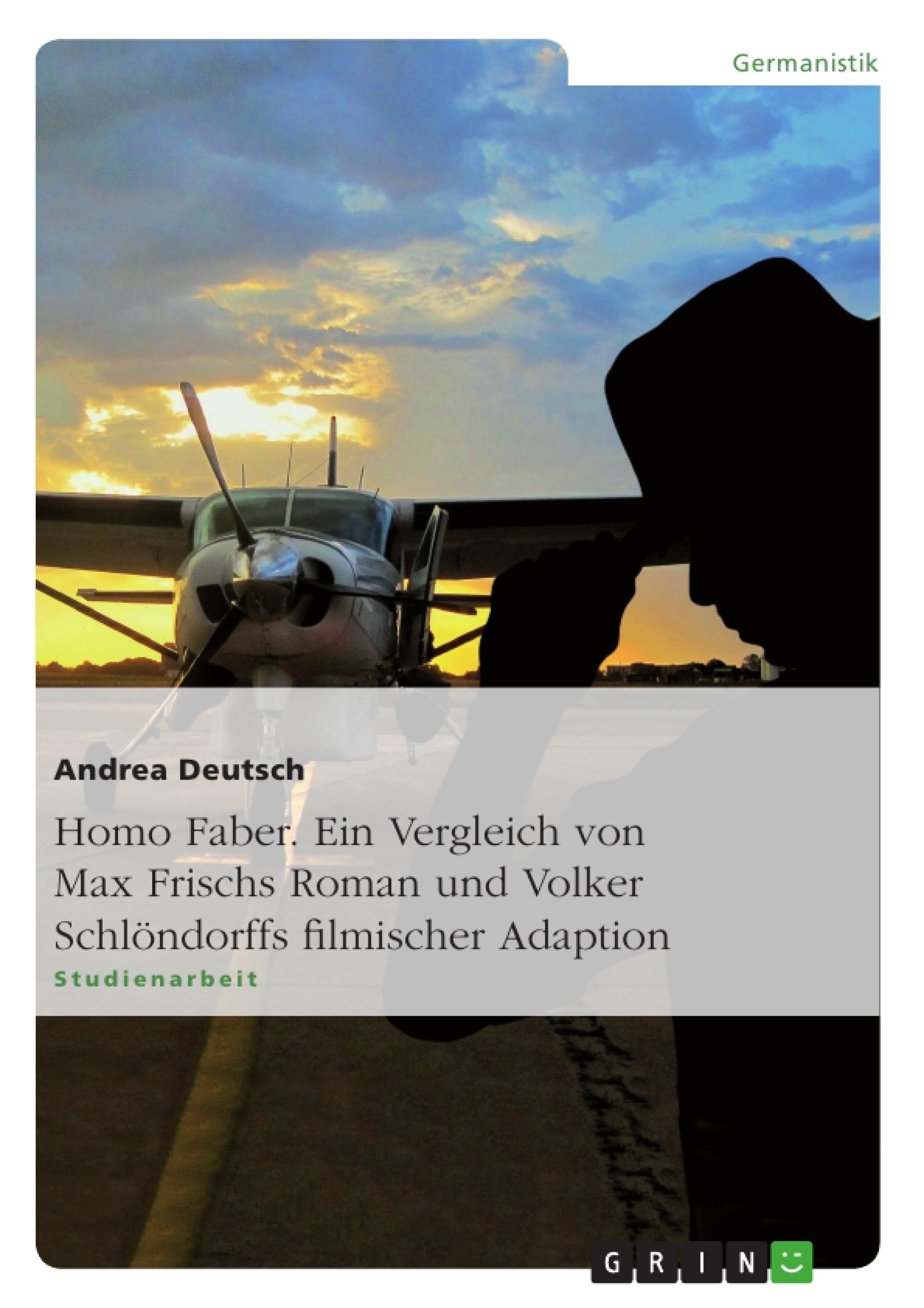 Titel: Homo Faber. Ein Vergleich von Max Frischs Roman und Volker Schlöndorffs filmischer Adaption