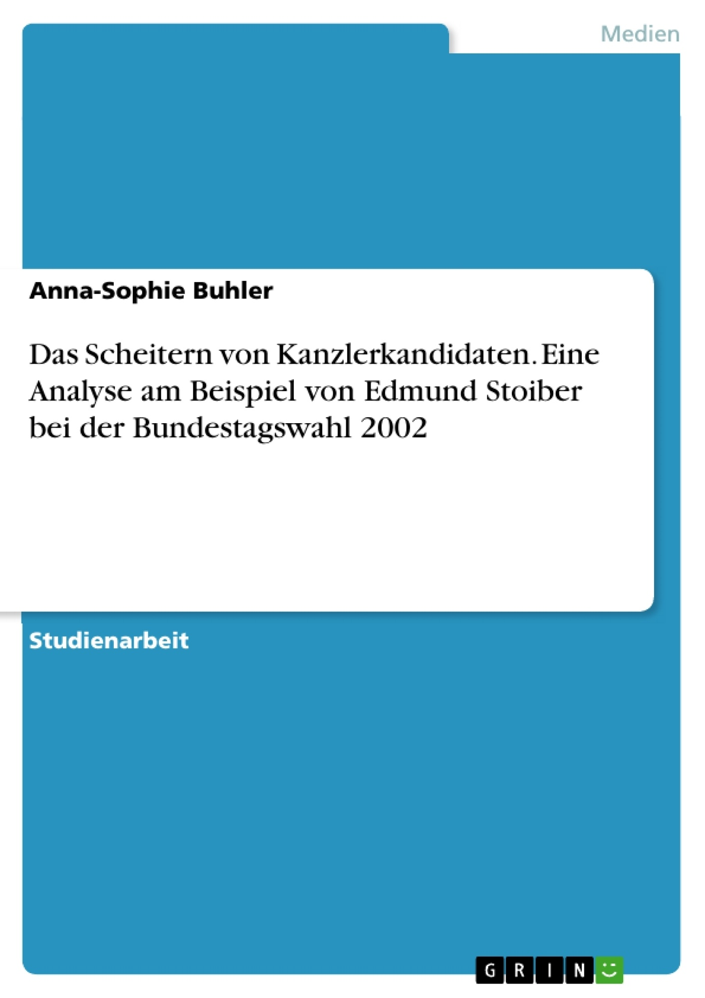 Titel: Das Scheitern von Kanzlerkandidaten. Eine Analyse am Beispiel von Edmund Stoiber bei der Bundestagswahl 2002