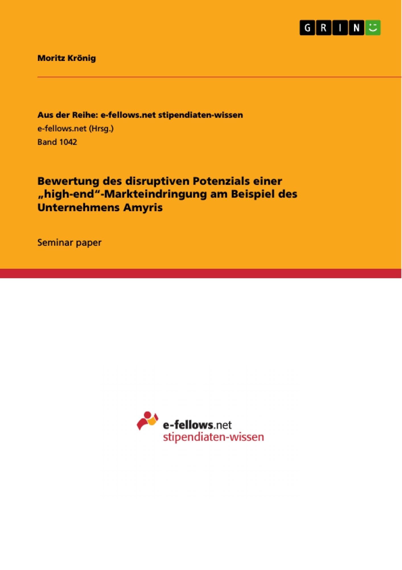 """Title: Bewertung des disruptiven Potenzials einer """"high-end""""-Markteindringung am Beispiel des Unternehmens Amyris"""